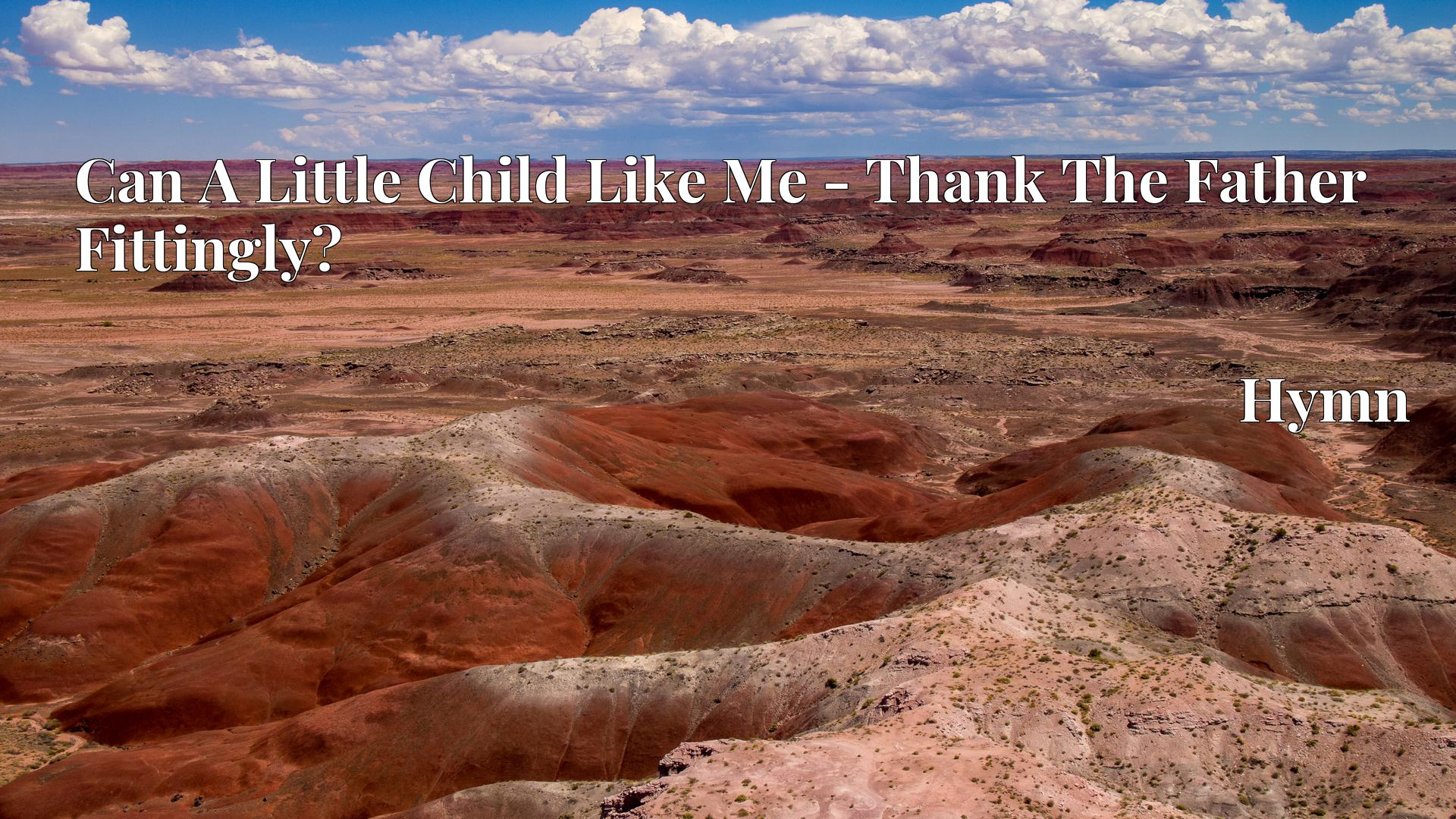 Can A Little Child Like Me - Thank The Father Fittingly? Hymn