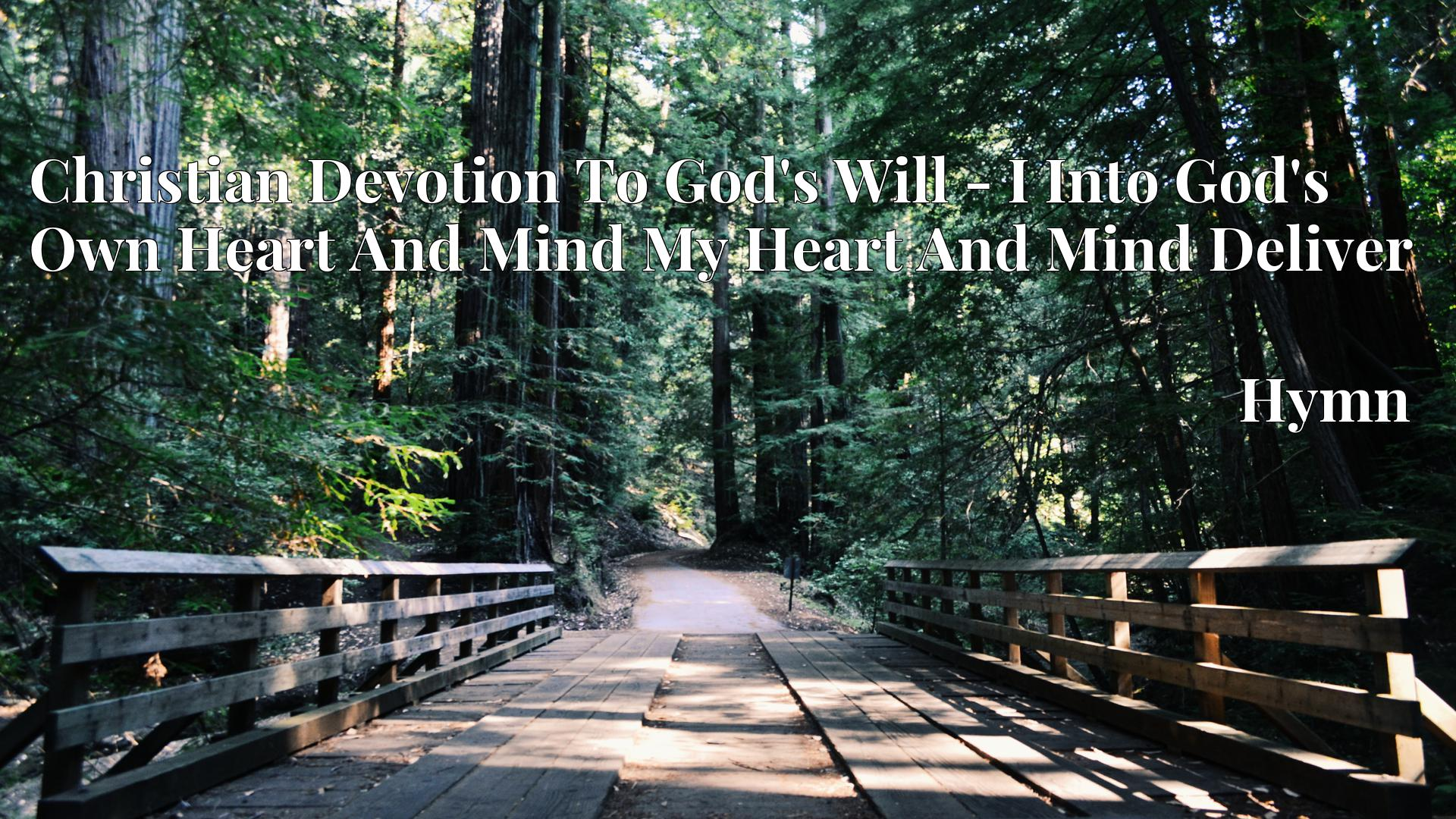Christian Devotion To God's Will - I Into God's Own Heart And Mind My Heart And Mind Deliver - Hymn