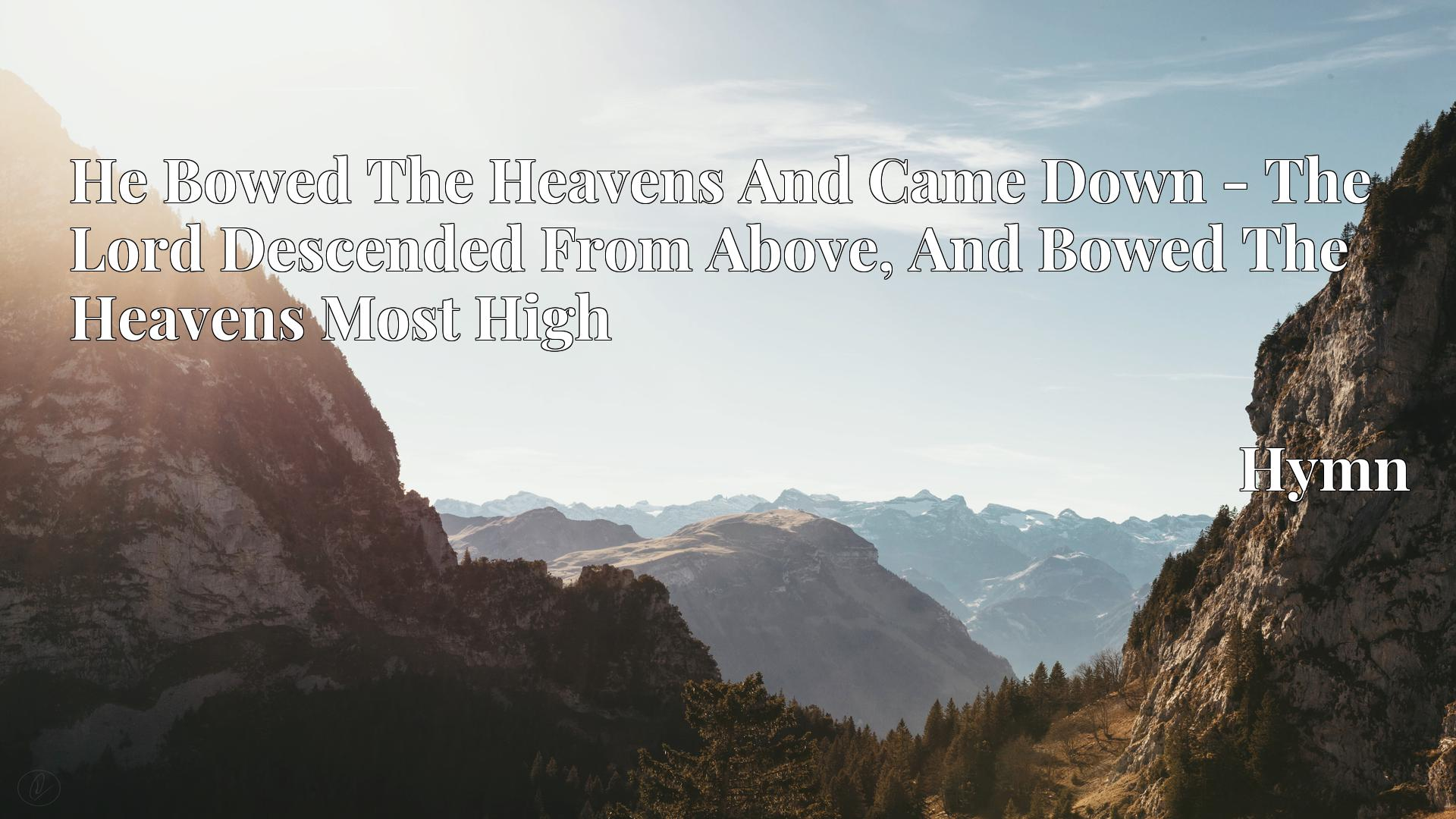 He Bowed The Heavens And Came Down - The Lord Descended From Above, And Bowed The Heavens Most High - Hymn
