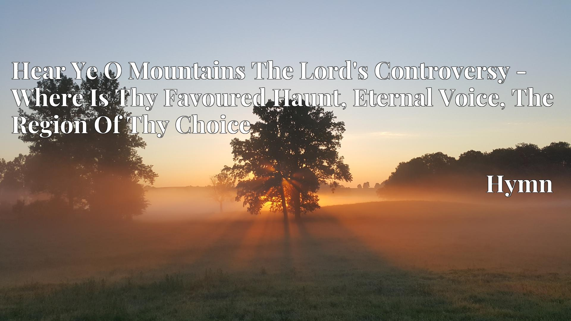 Hear Ye O Mountains The Lord's Controversy - Where Is Thy Favoured Haunt, Eternal Voice, The Region Of Thy Choice Hymn
