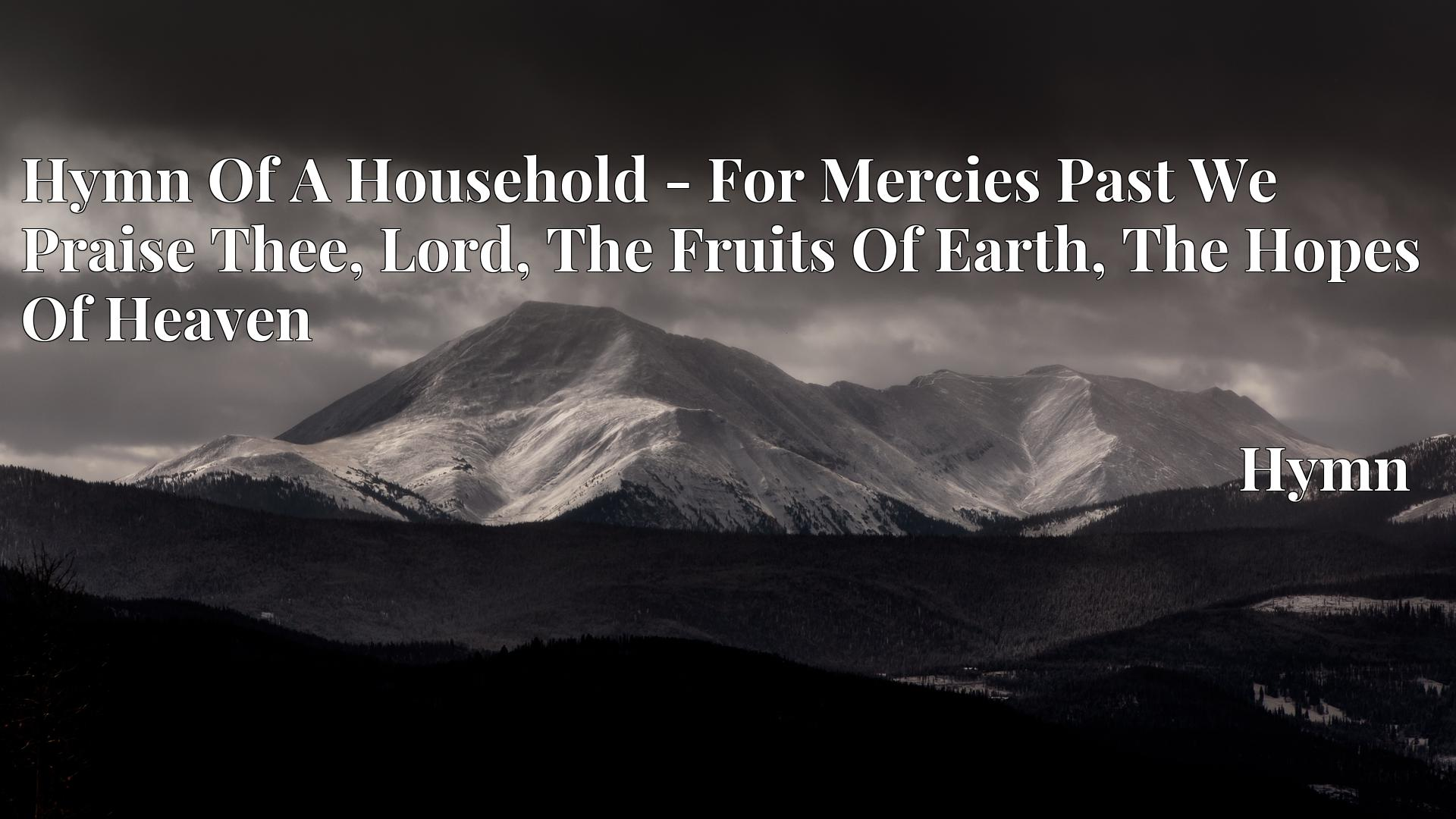 Hymn Of A Household - For Mercies Past We Praise Thee, Lord, The Fruits Of Earth, The Hopes Of Heaven - Hymn