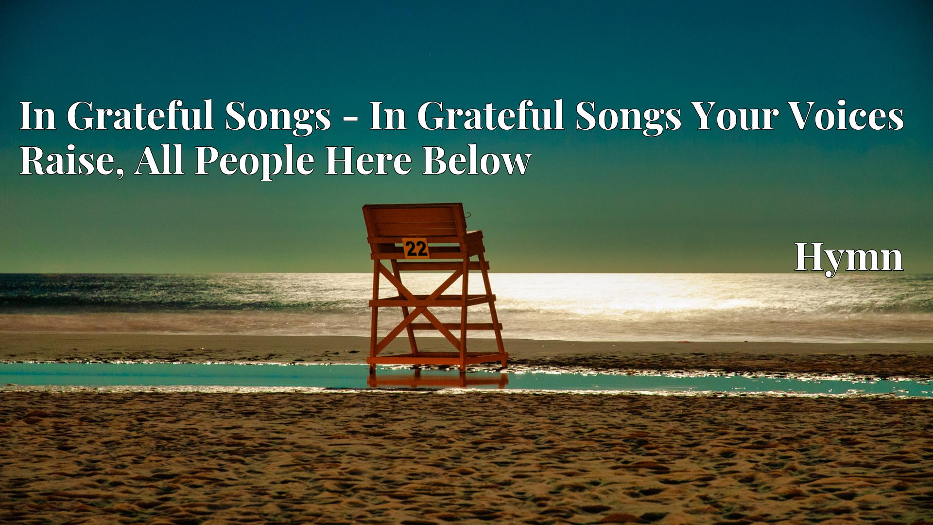 In Grateful Songs - In Grateful Songs Your Voices Raise, All People Here Below - Hymn