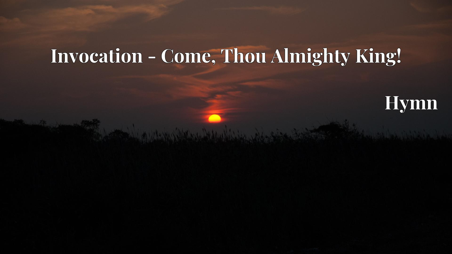 Invocation - Come, Thou Almighty King! - Hymn