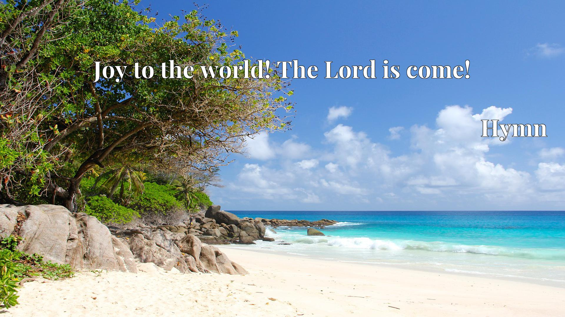 Joy to the world! The Lord is come! - Hymn