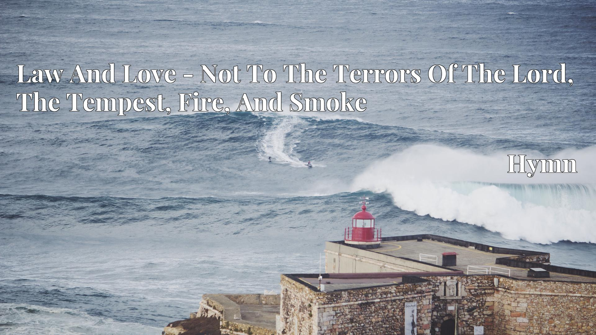 Law And Love - Not To The Terrors Of The Lord, The Tempest, Fire, And Smoke - Hymn