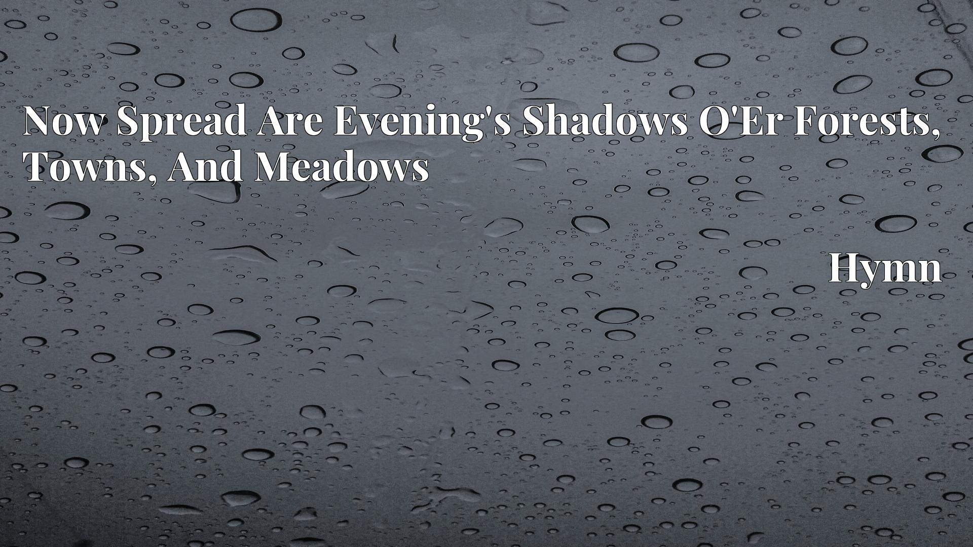 Now Spread Are Evening's Shadows O'Er Forests, Towns, And Meadows - Hymn