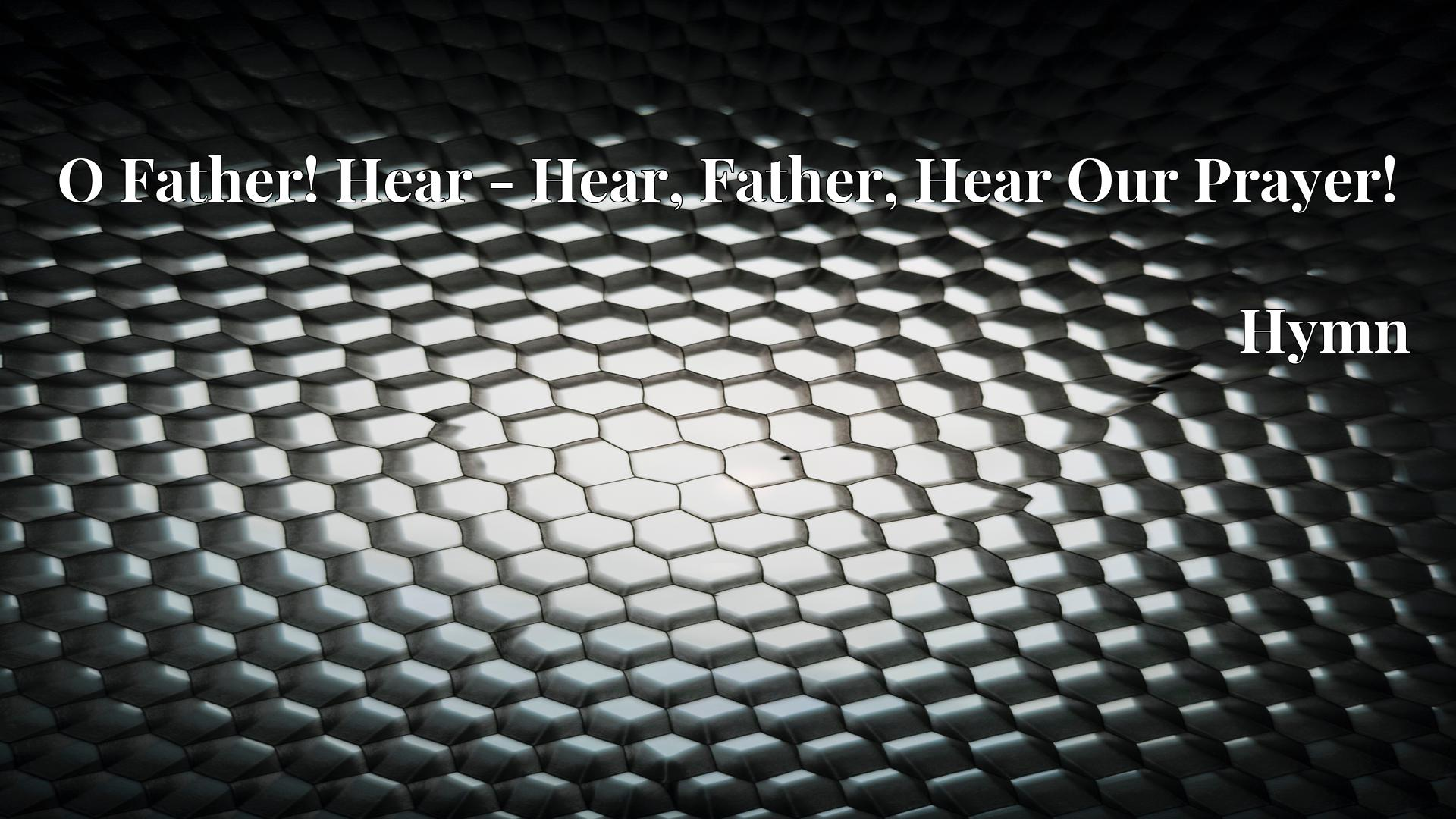 O Father! Hear - Hear, Father, Hear Our Prayer! - Hymn