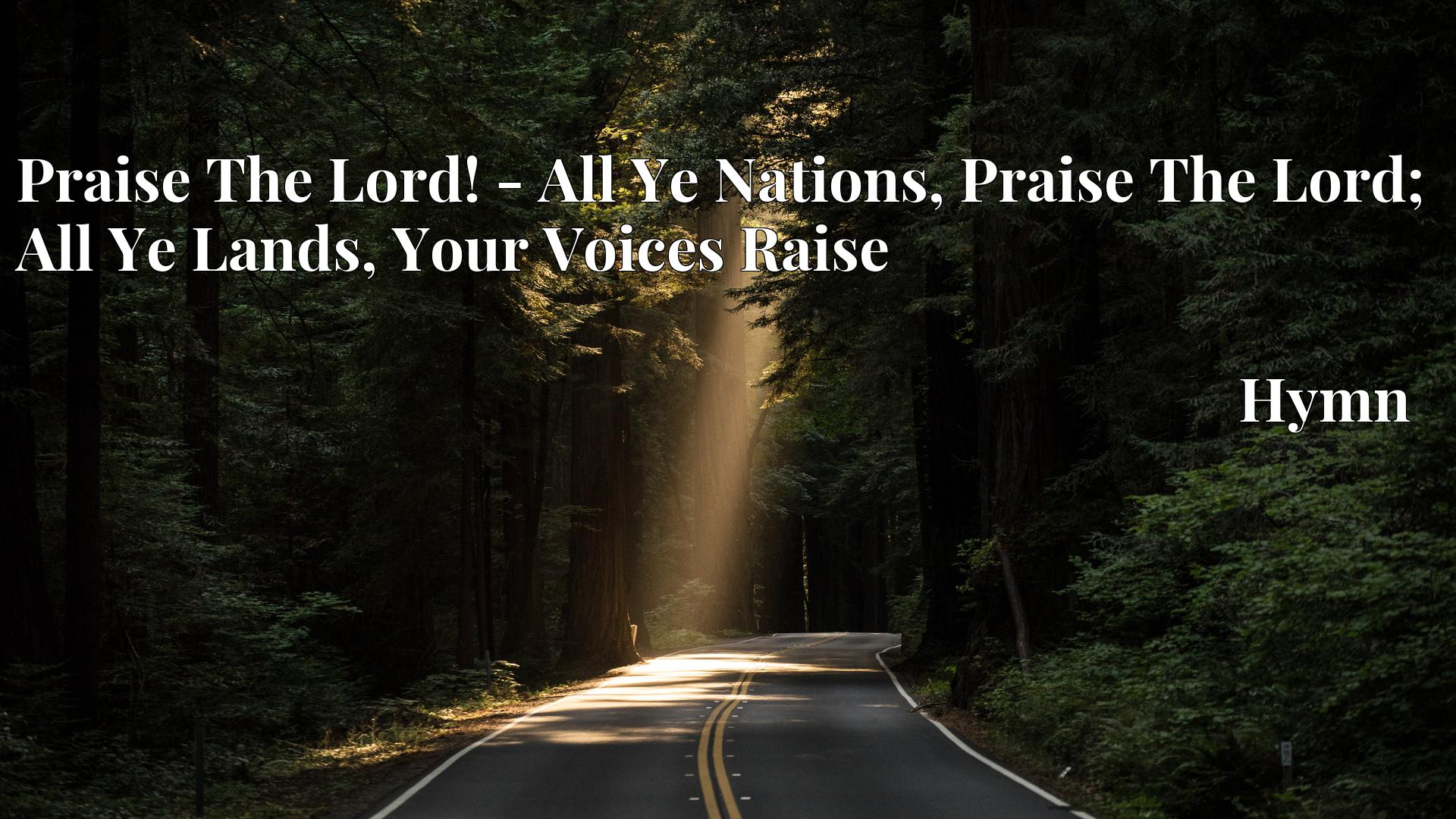 Praise The Lord! - All Ye Nations, Praise The Lord; All Ye Lands, Your Voices Raise - Hymn