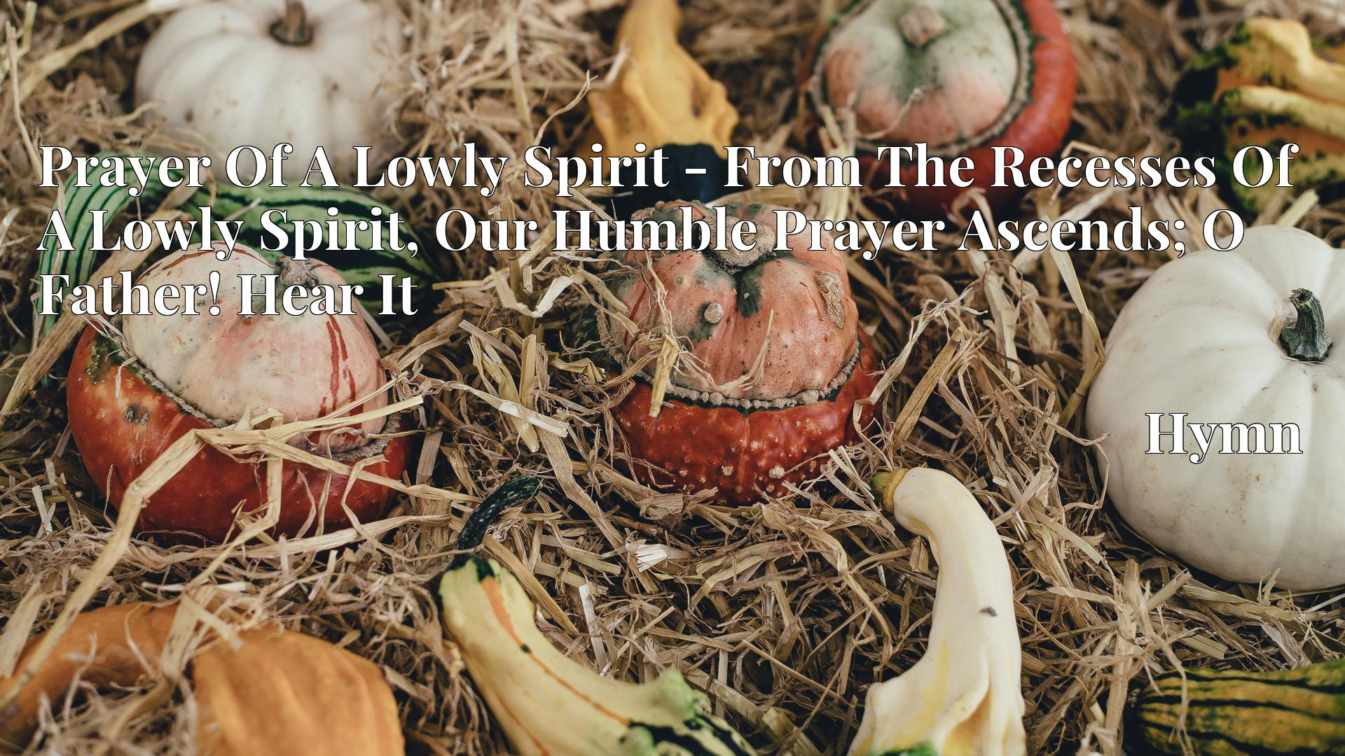 Prayer Of A Lowly Spirit - From The Recesses Of A Lowly Spirit, Our Humble Prayer Ascends; O Father! Hear It - Hymn