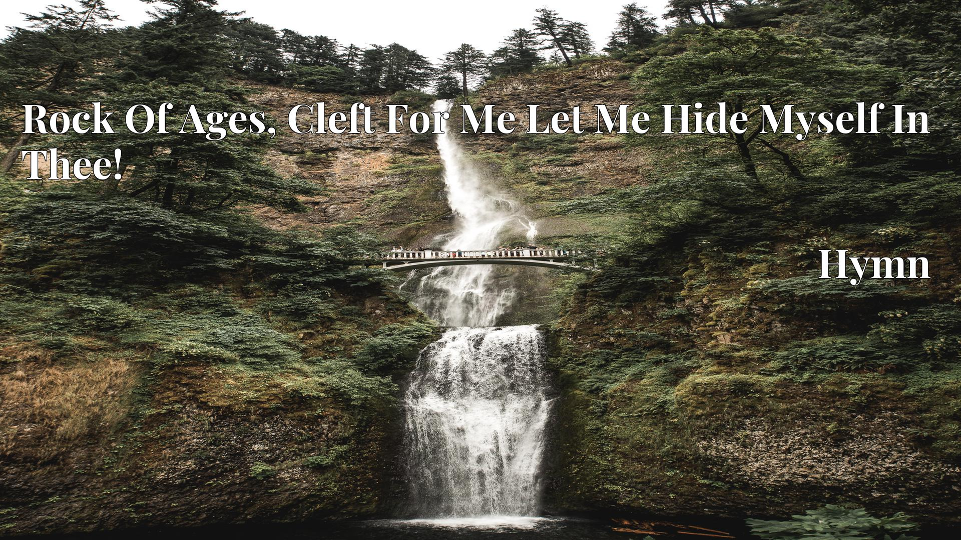 Rock Of Ages, Cleft For Me Let Me Hide Myself In Thee! - Hymn