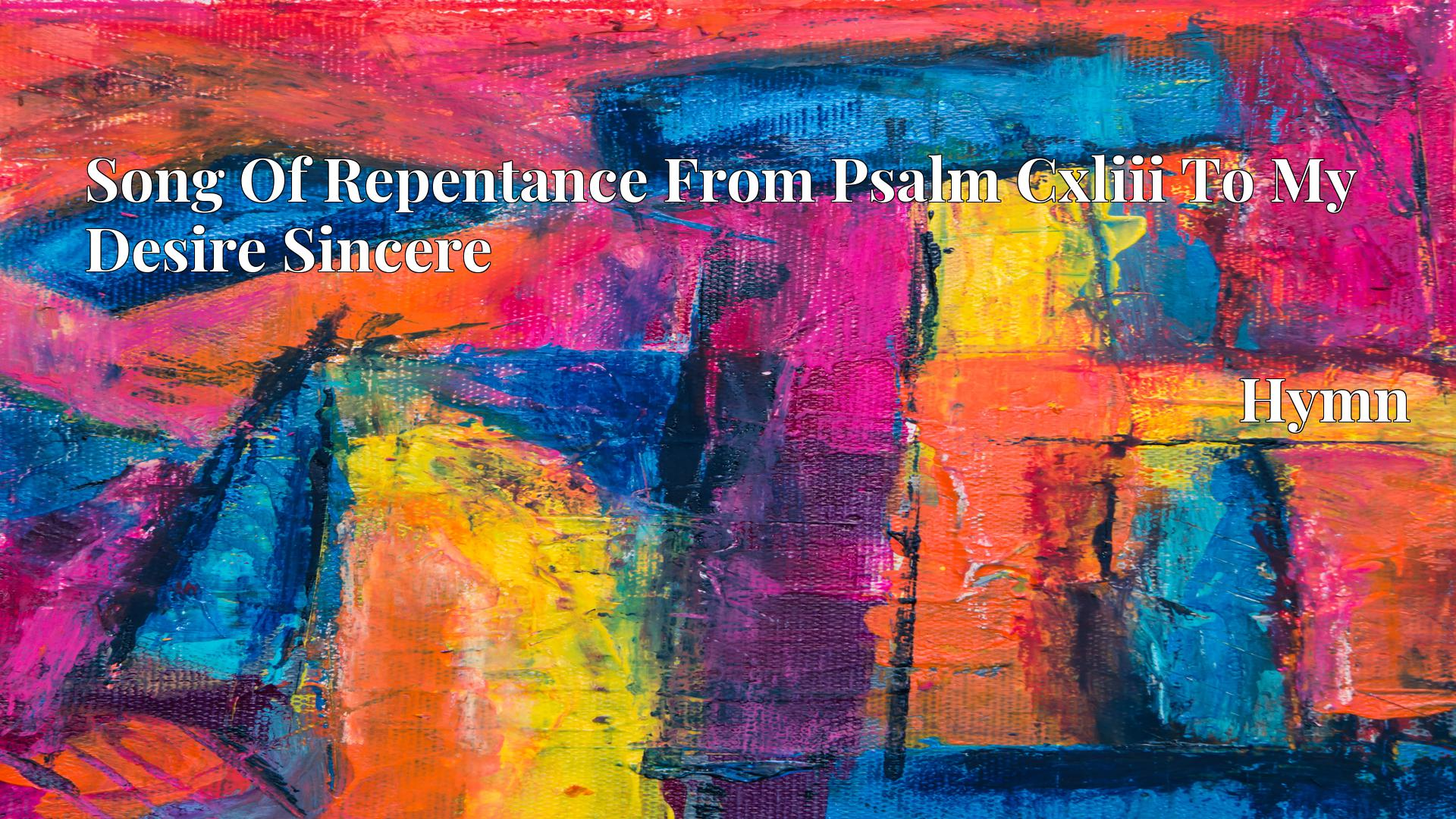Song Of Repentance From Psalm Cxliii To My Desire Sincere - Hymn