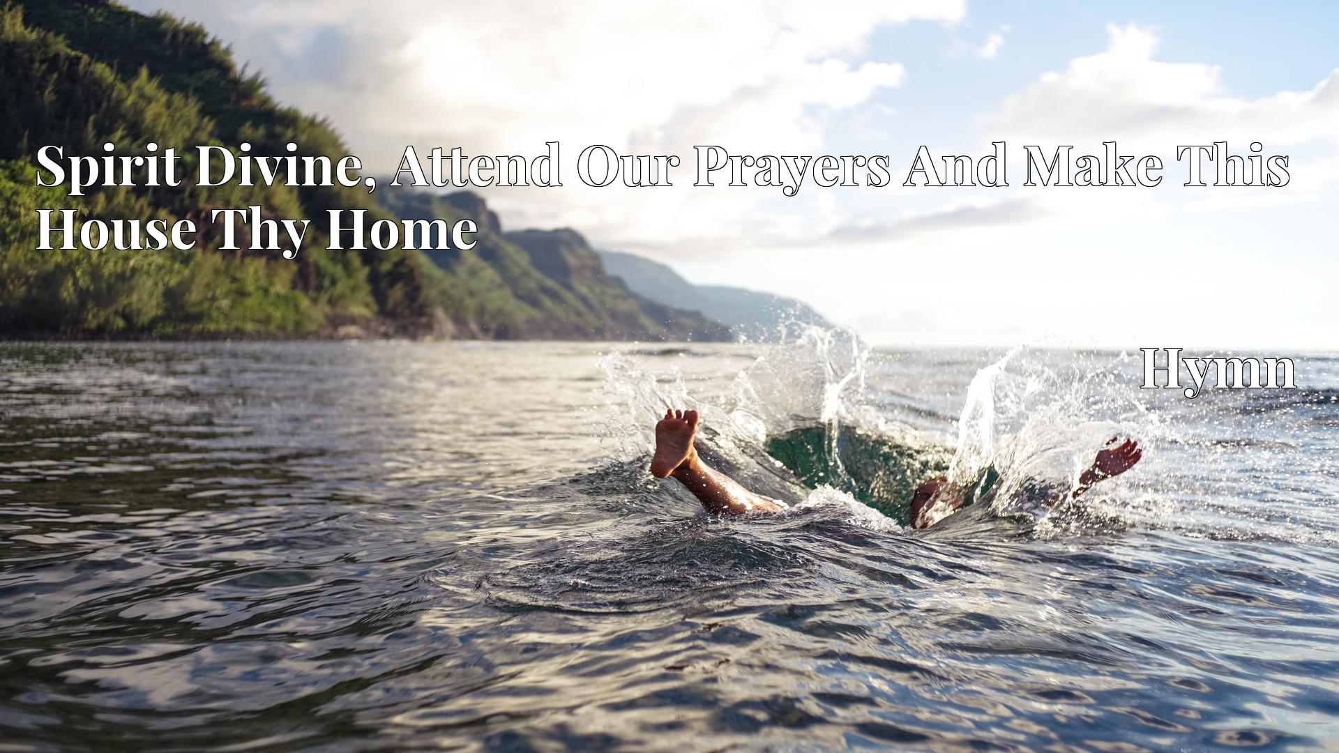 Spirit Divine, Attend Our Prayers And Make This House Thy Home - Hymn