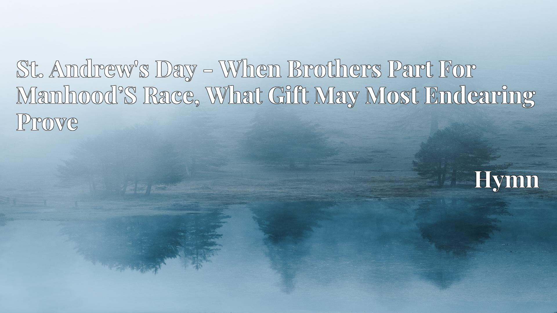 St. Andrew's Day - When Brothers Part For Manhood'S Race, What Gift May Most Endearing Prove Hymn