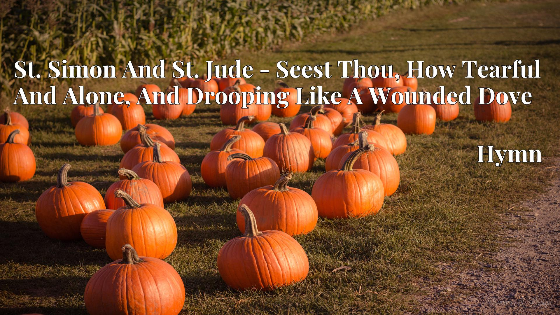 St. Simon And St. Jude - Seest Thou, How Tearful And Alone, And Drooping Like A Wounded Dove Hymn