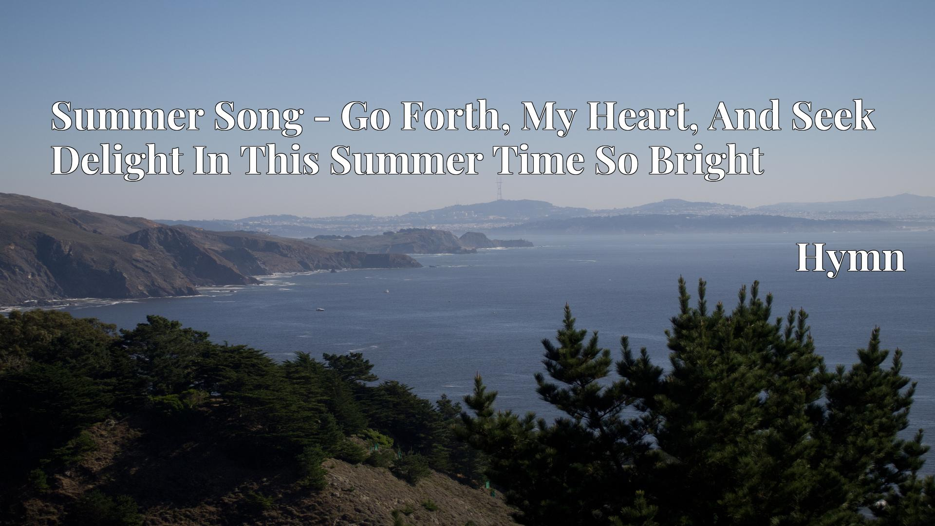 Summer Song - Go Forth, My Heart, And Seek Delight In This Summer Time So Bright - Hymn