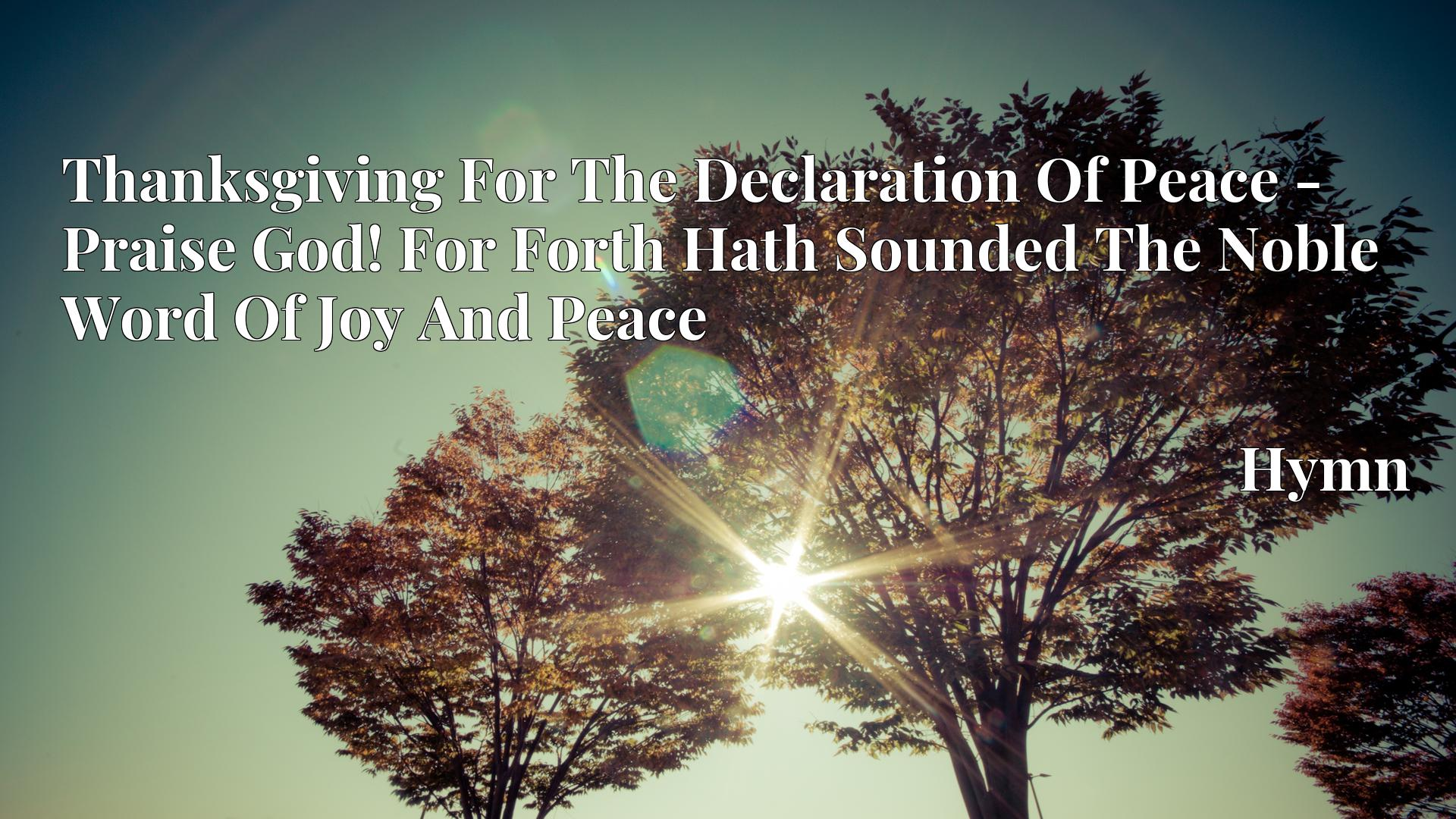 Thanksgiving For The Declaration Of Peace - Praise God! For Forth Hath Sounded The Noble Word Of Joy And Peace - Hymn