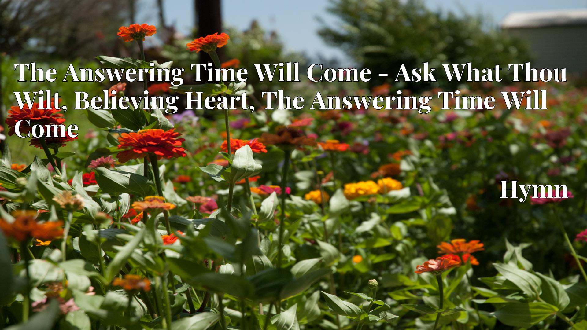 The Answering Time Will Come - Ask What Thou Wilt, Believing Heart, The Answering Time Will Come Hymn