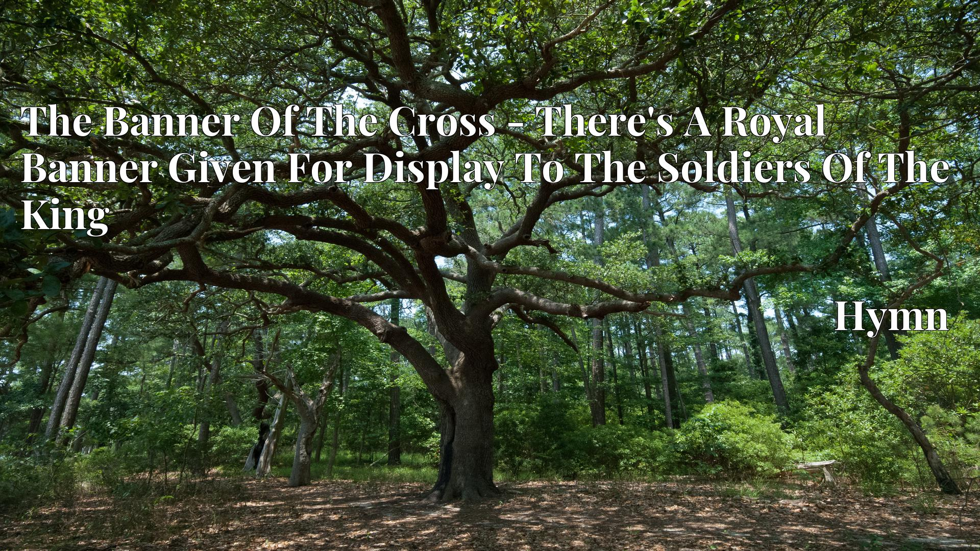 The Banner Of The Cross - There's A Royal Banner Given For Display To The Soldiers Of The King Hymn