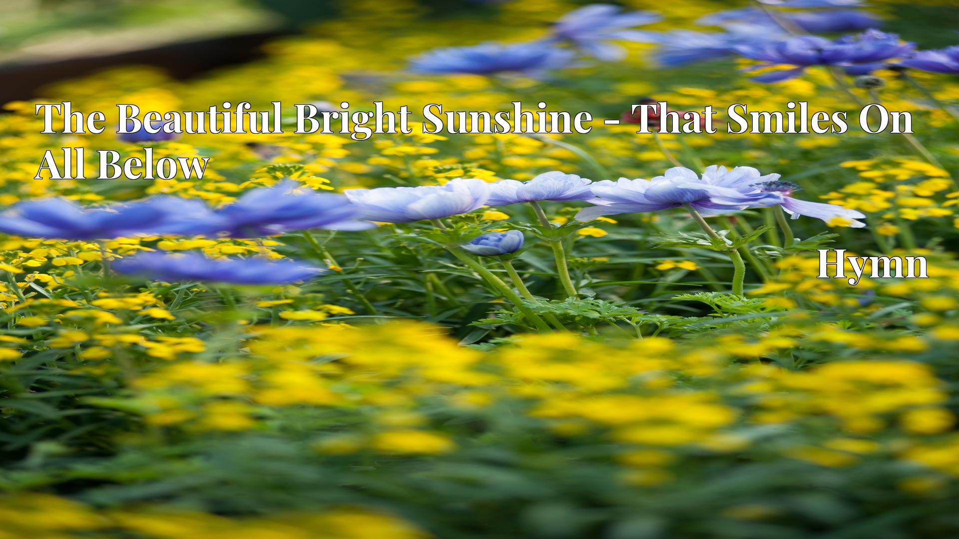 The Beautiful Bright Sunshine - That Smiles On All Below Hymn