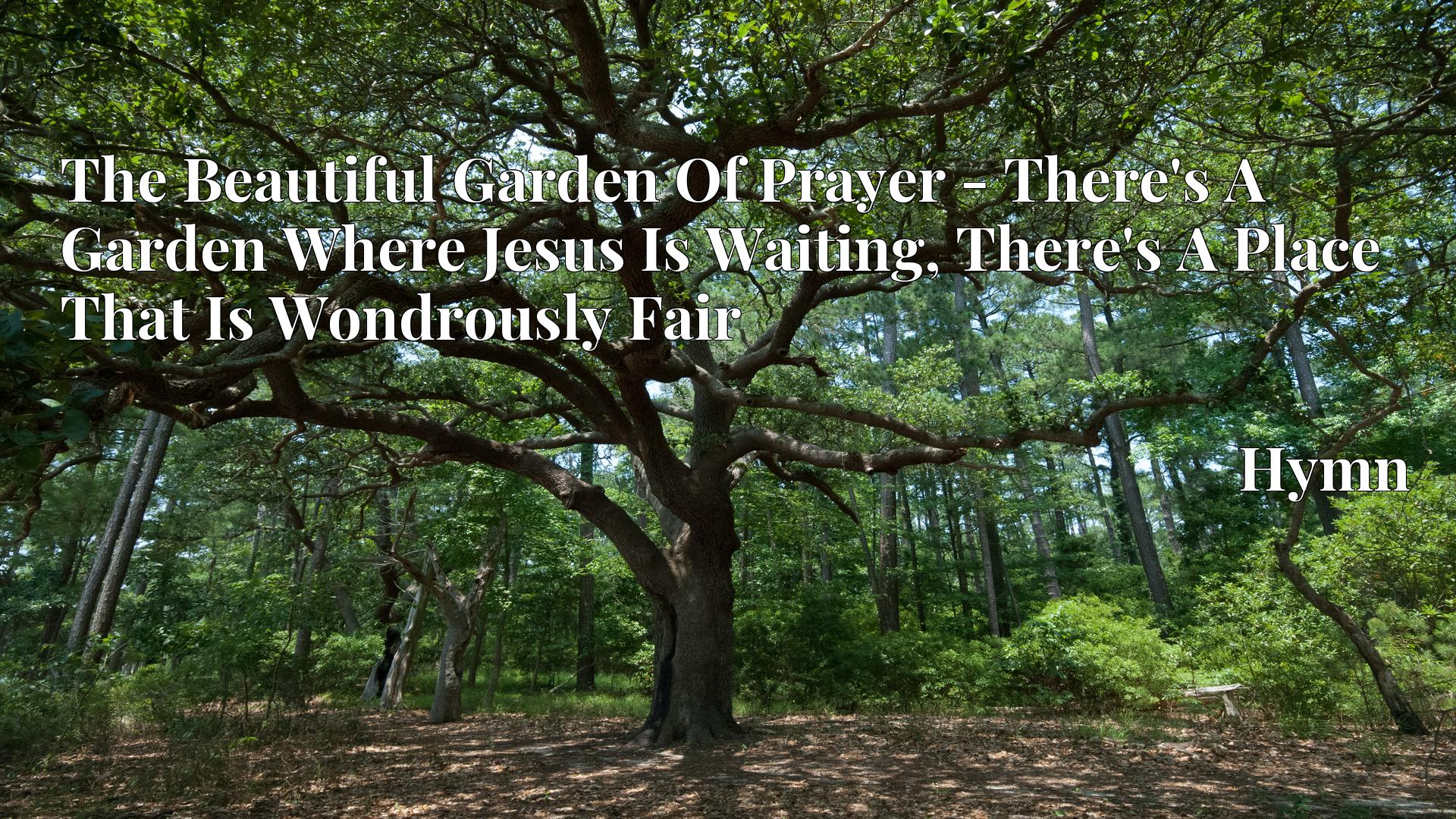 The Beautiful Garden Of Prayer - There's A Garden Where Jesus Is Waiting, There's A Place That Is Wondrously Fair Hymn