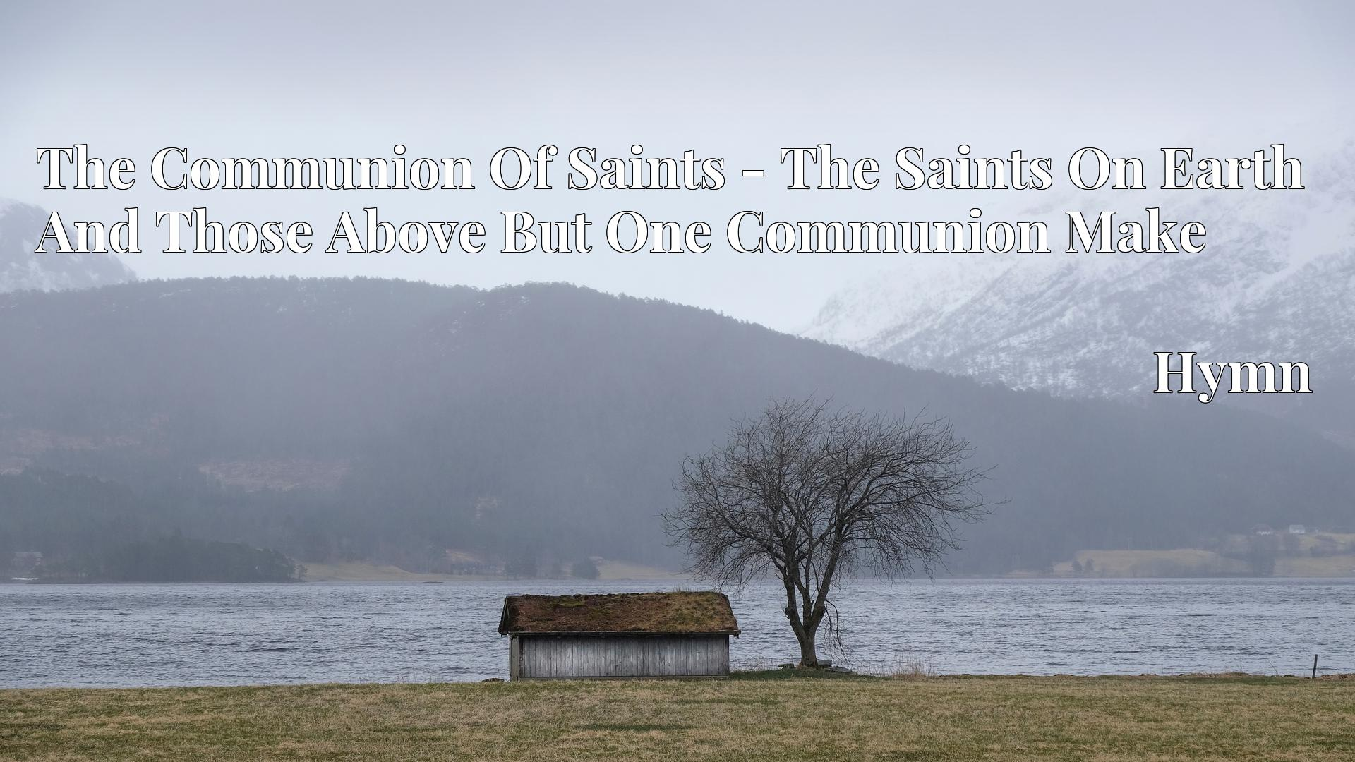 The Communion Of Saints - The Saints On Earth And Those Above But One Communion Make - Hymn