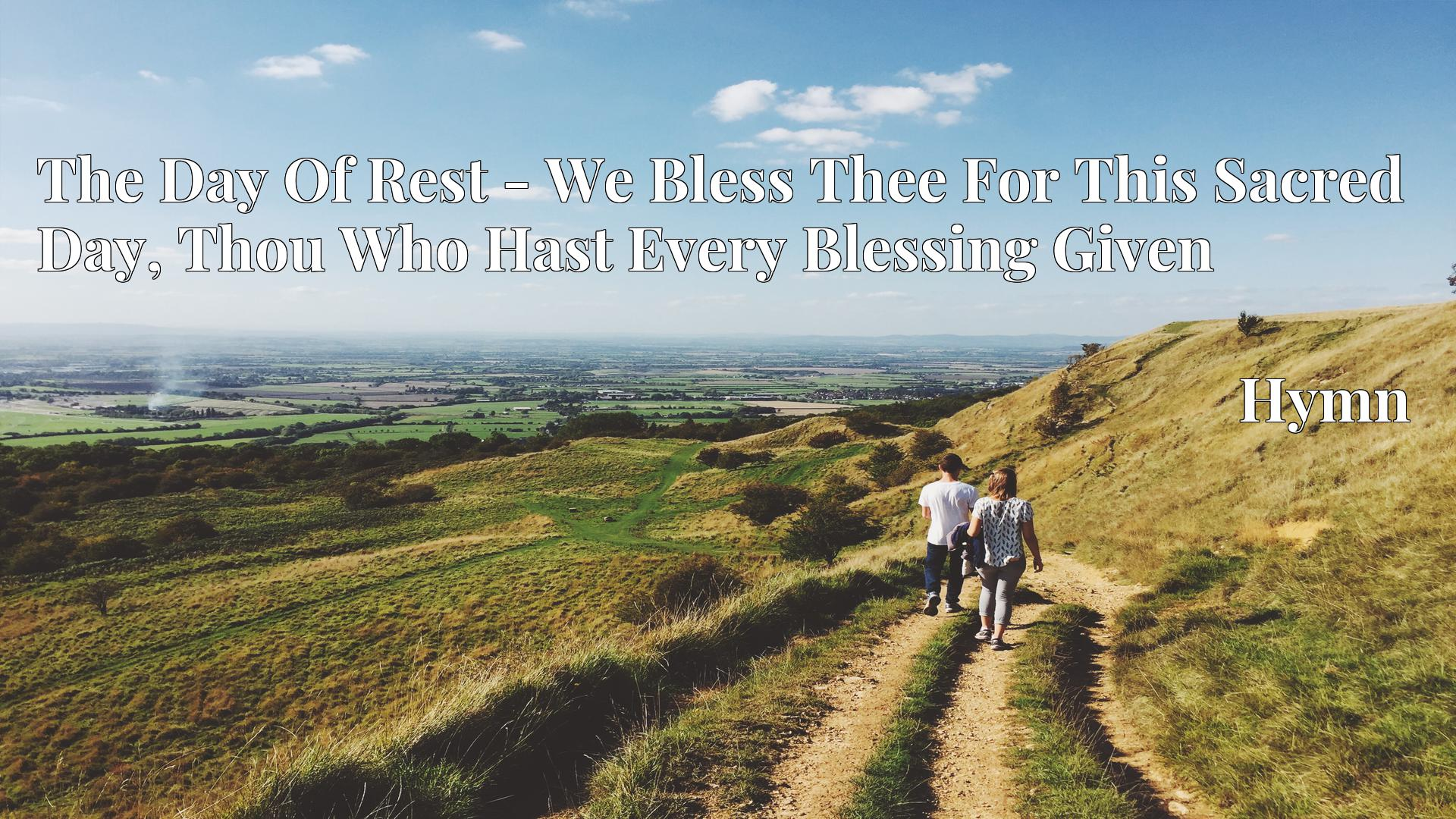 The Day Of Rest - We Bless Thee For This Sacred Day, Thou Who Hast Every Blessing Given - Hymn
