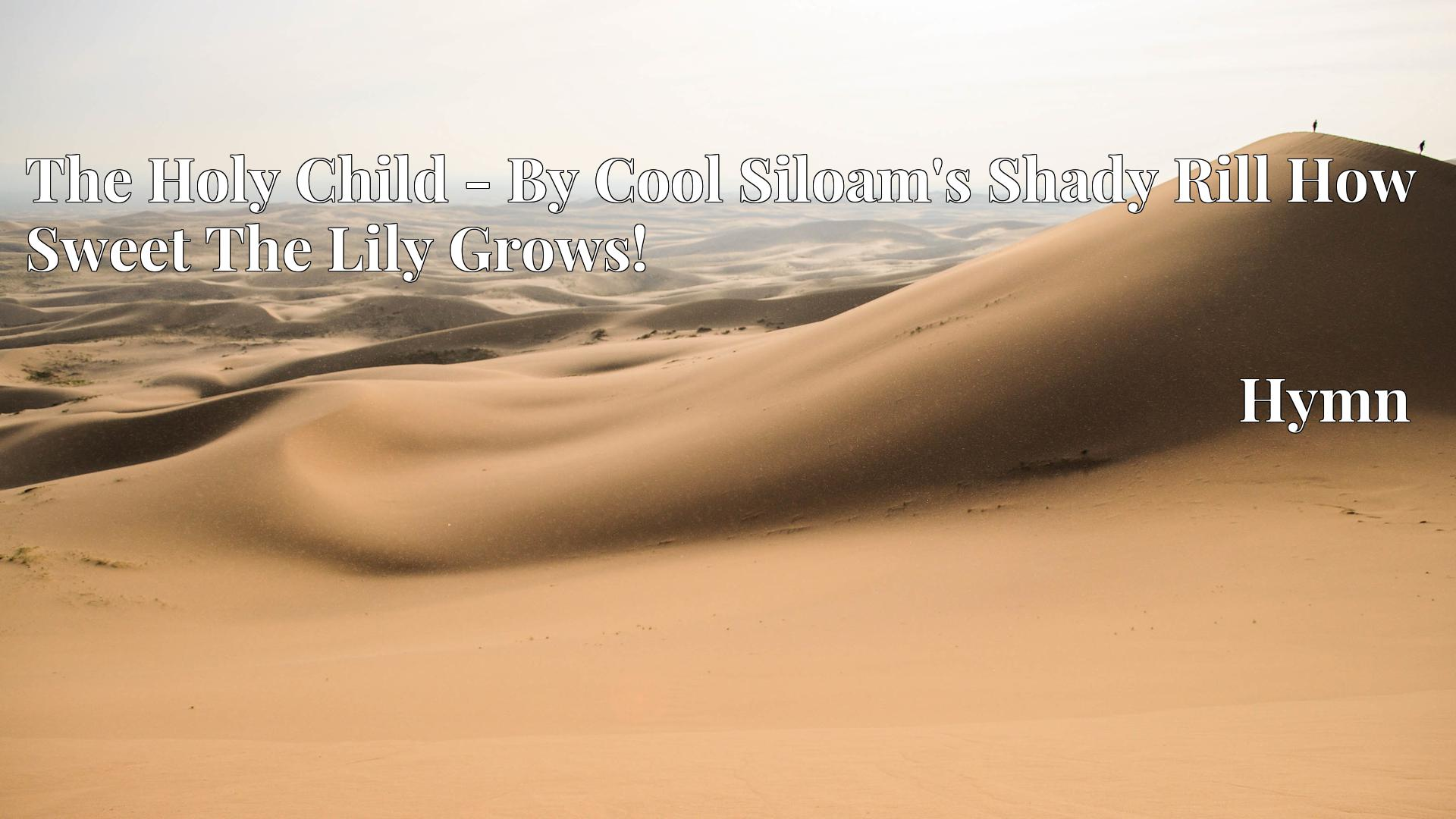 The Holy Child - By Cool Siloam's Shady Rill How Sweet The Lily Grows! - Hymn