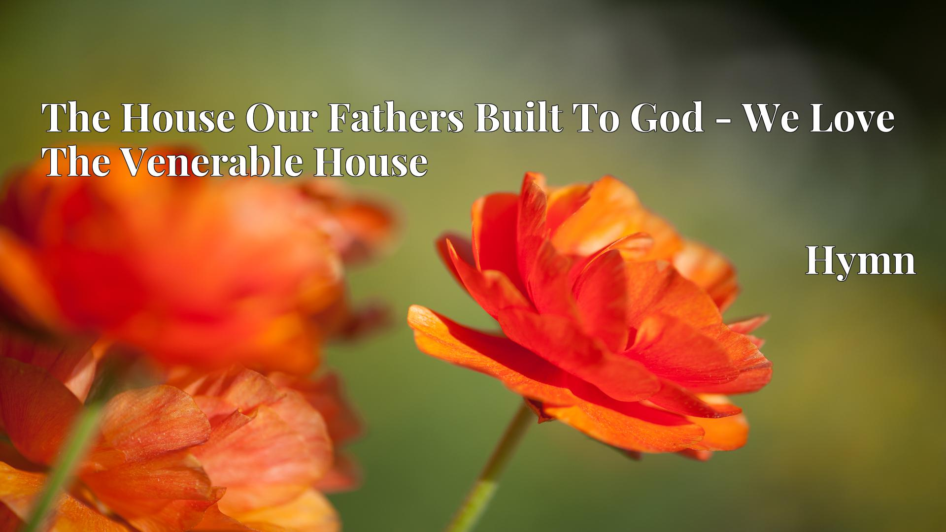 The House Our Fathers Built To God - We Love The Venerable House - Hymn