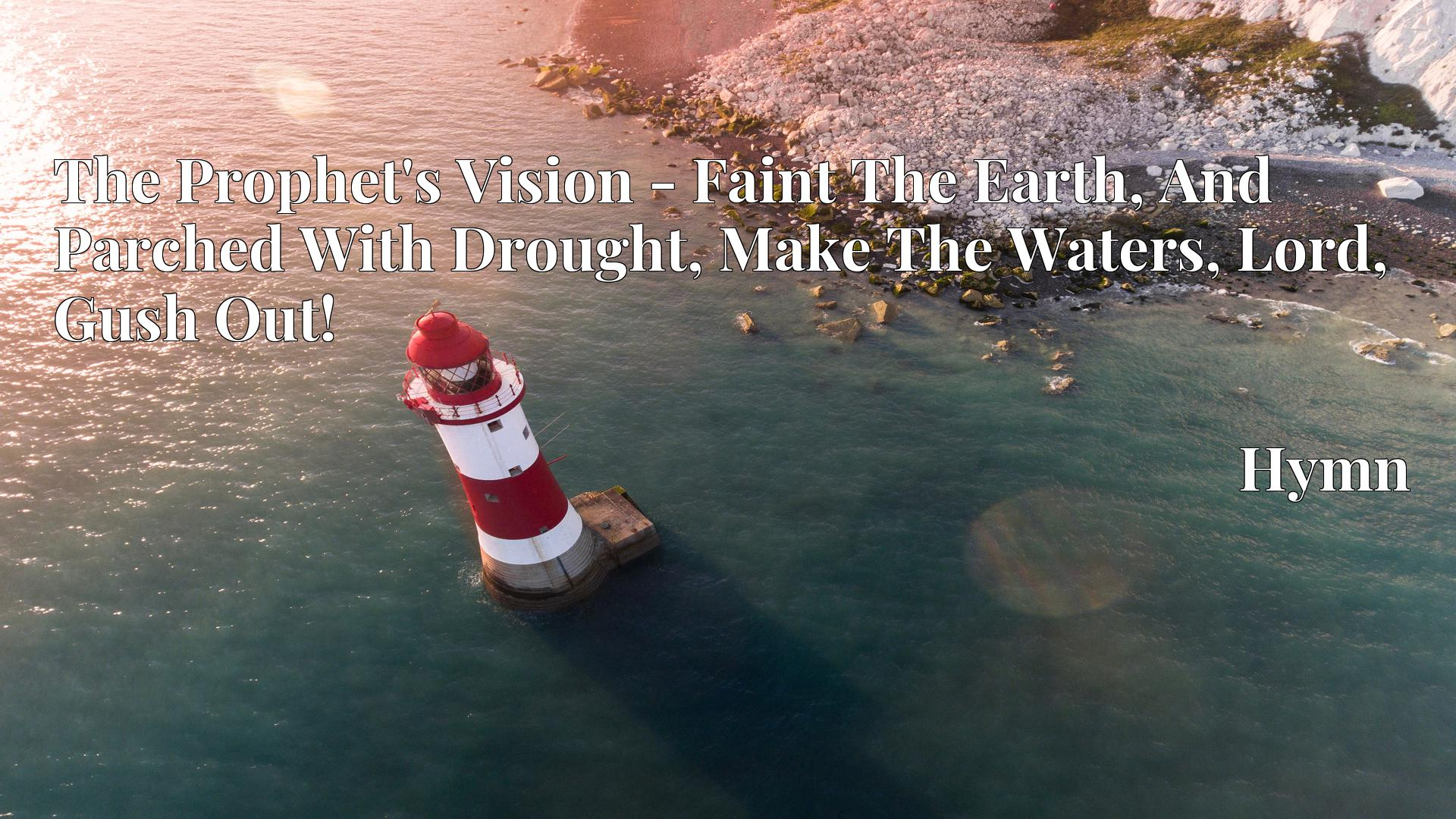The Prophet's Vision - Faint The Earth, And Parched With Drought, Make The Waters, Lord, Gush Out! - Hymn