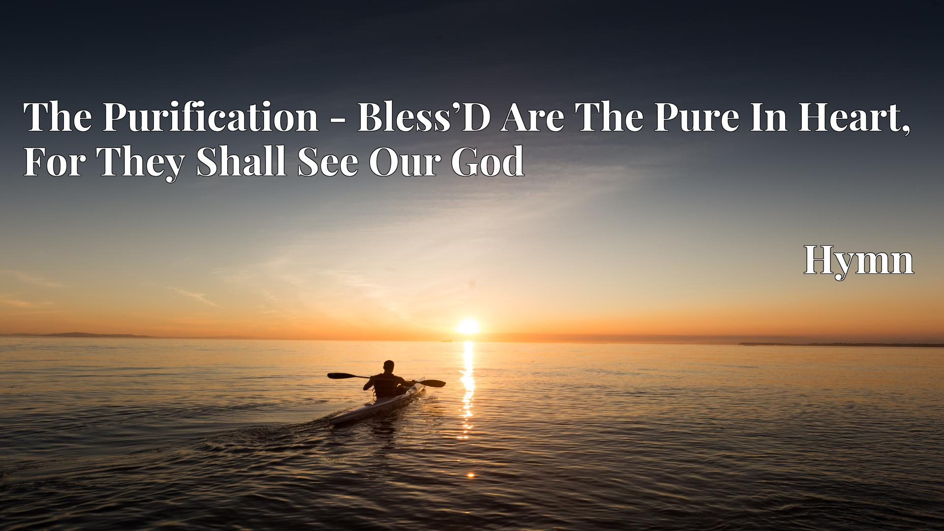 The Purification - Bless'D Are The Pure In Heart, For They Shall See Our God Hymn