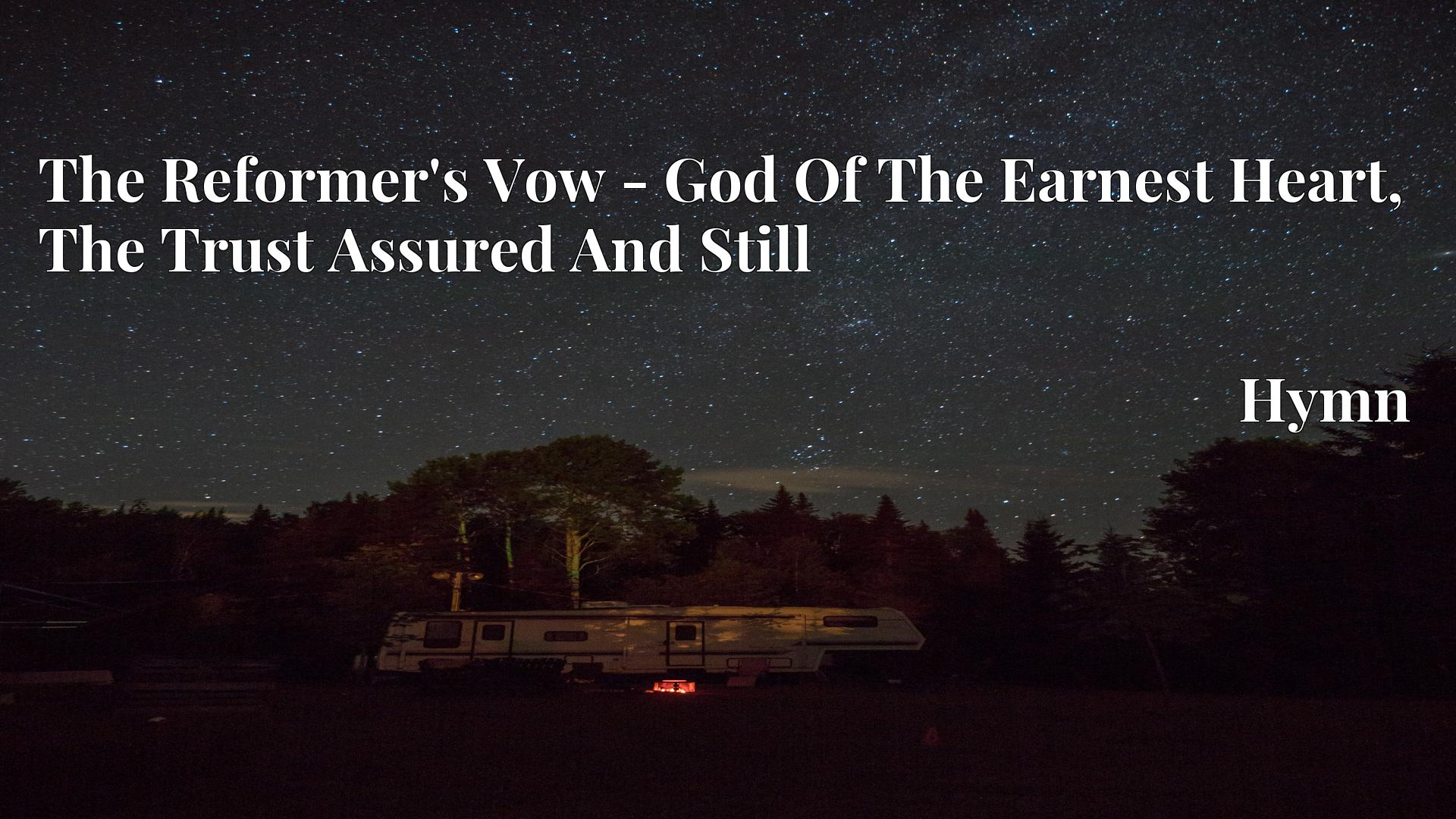 The Reformer's Vow - God Of The Earnest Heart, The Trust Assured And Still - Hymn