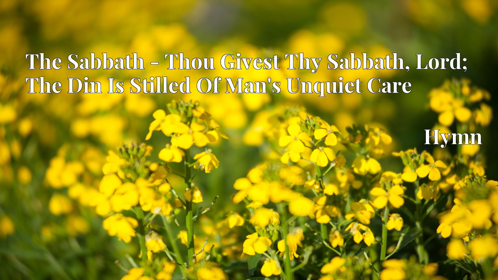 The Sabbath - Thou Givest Thy Sabbath, Lord; The Din Is Stilled Of Man's Unquiet Care - Hymn