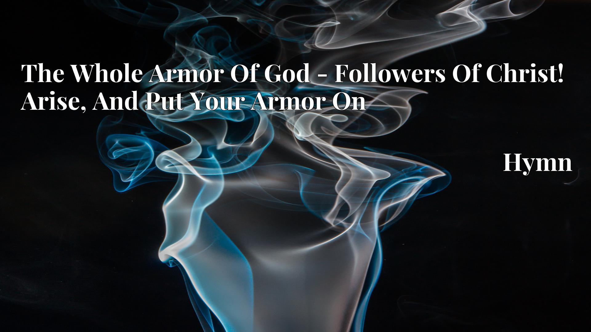 The Whole Armor Of God - Followers Of Christ! Arise, And Put Your Armor On - Hymn