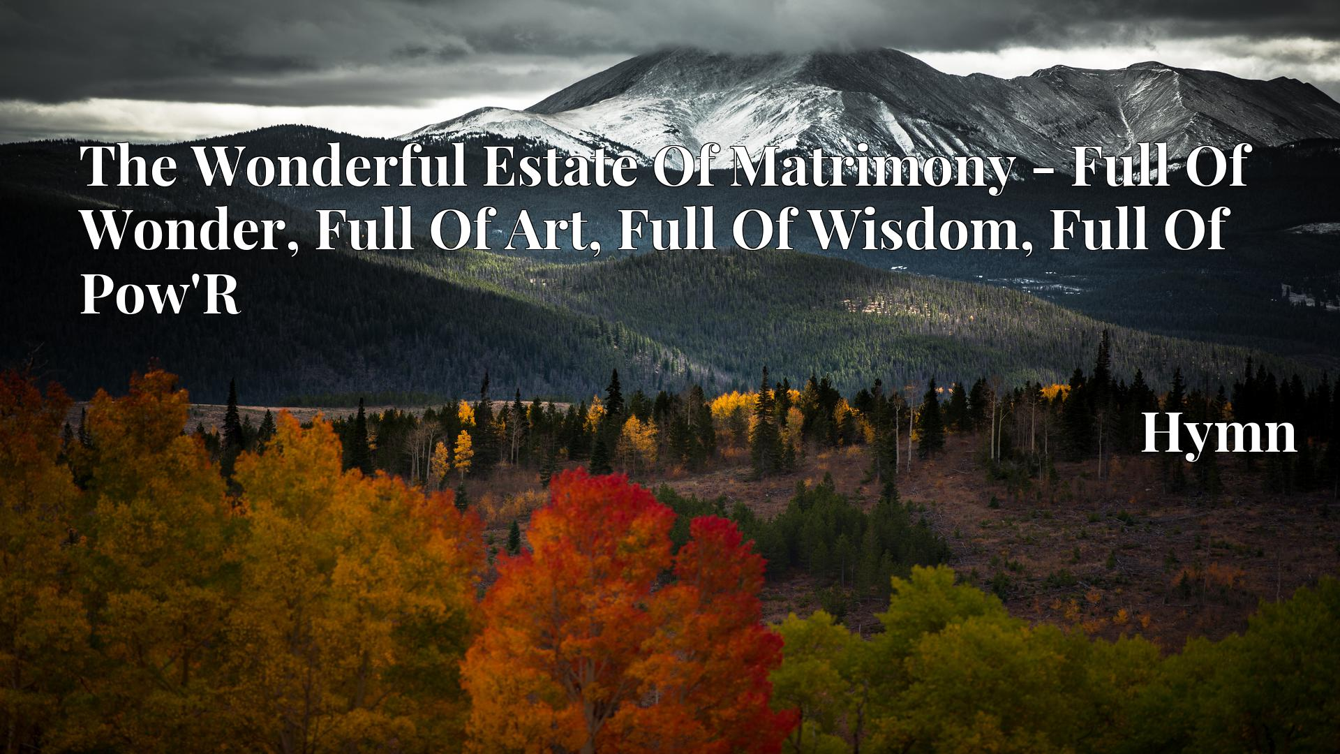 The Wonderful Estate Of Matrimony - Full Of Wonder, Full Of Art, Full Of Wisdom, Full Of Pow'R - Hymn