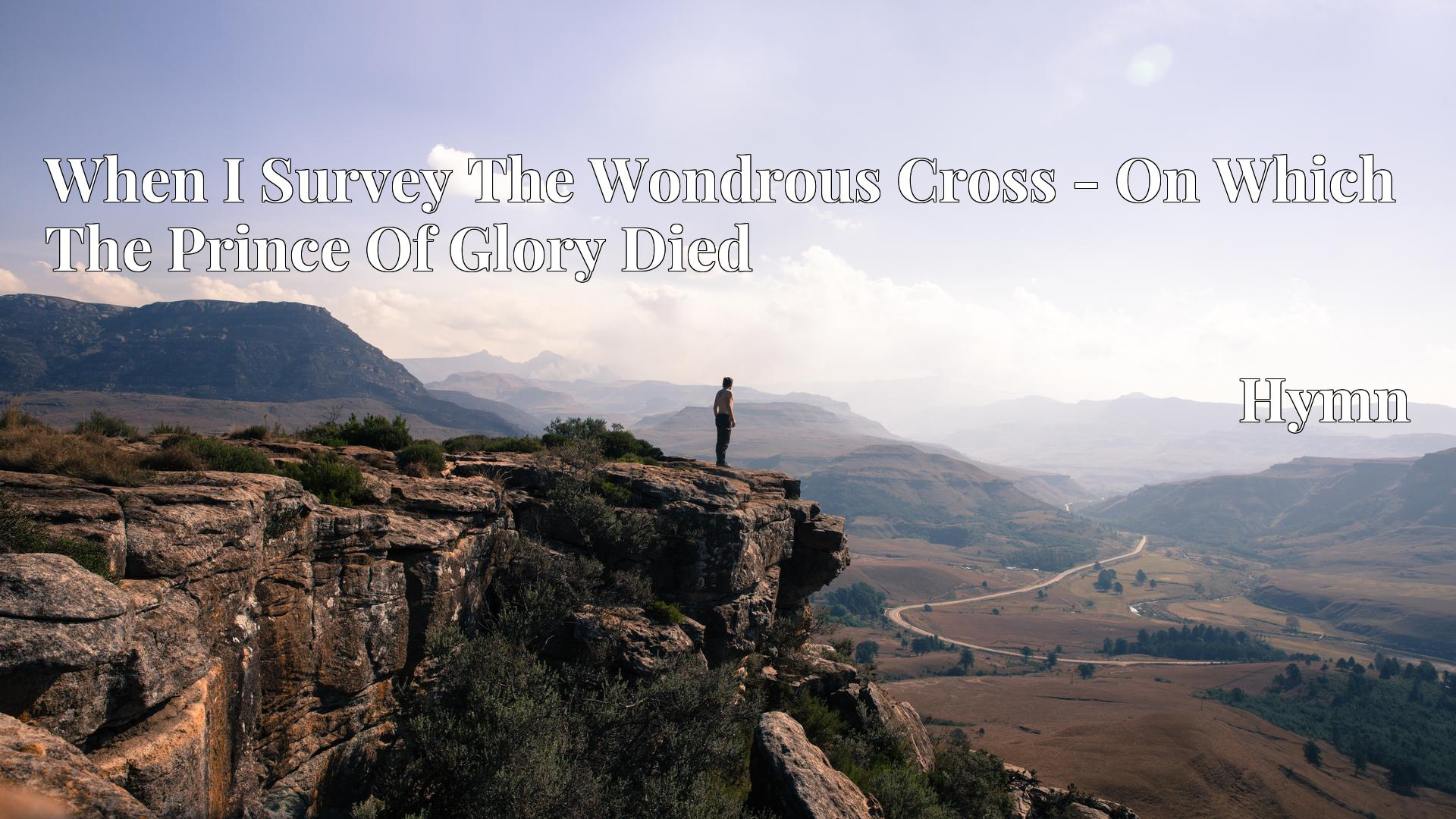 When I Survey The Wondrous Cross - On Which The Prince Of Glory Died - Hymn