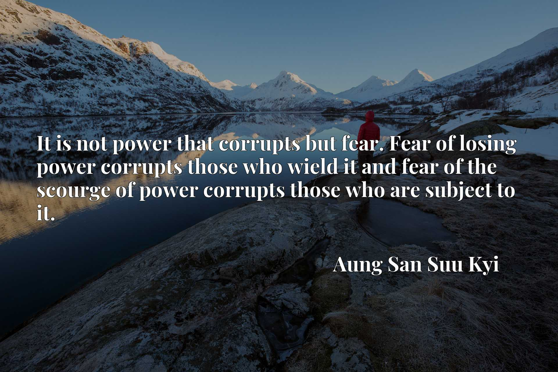 It is not power that corrupts but fear. Fear of losing power corrupts those who wield it and fear of the scourge of power corrupts those who are subject to it.