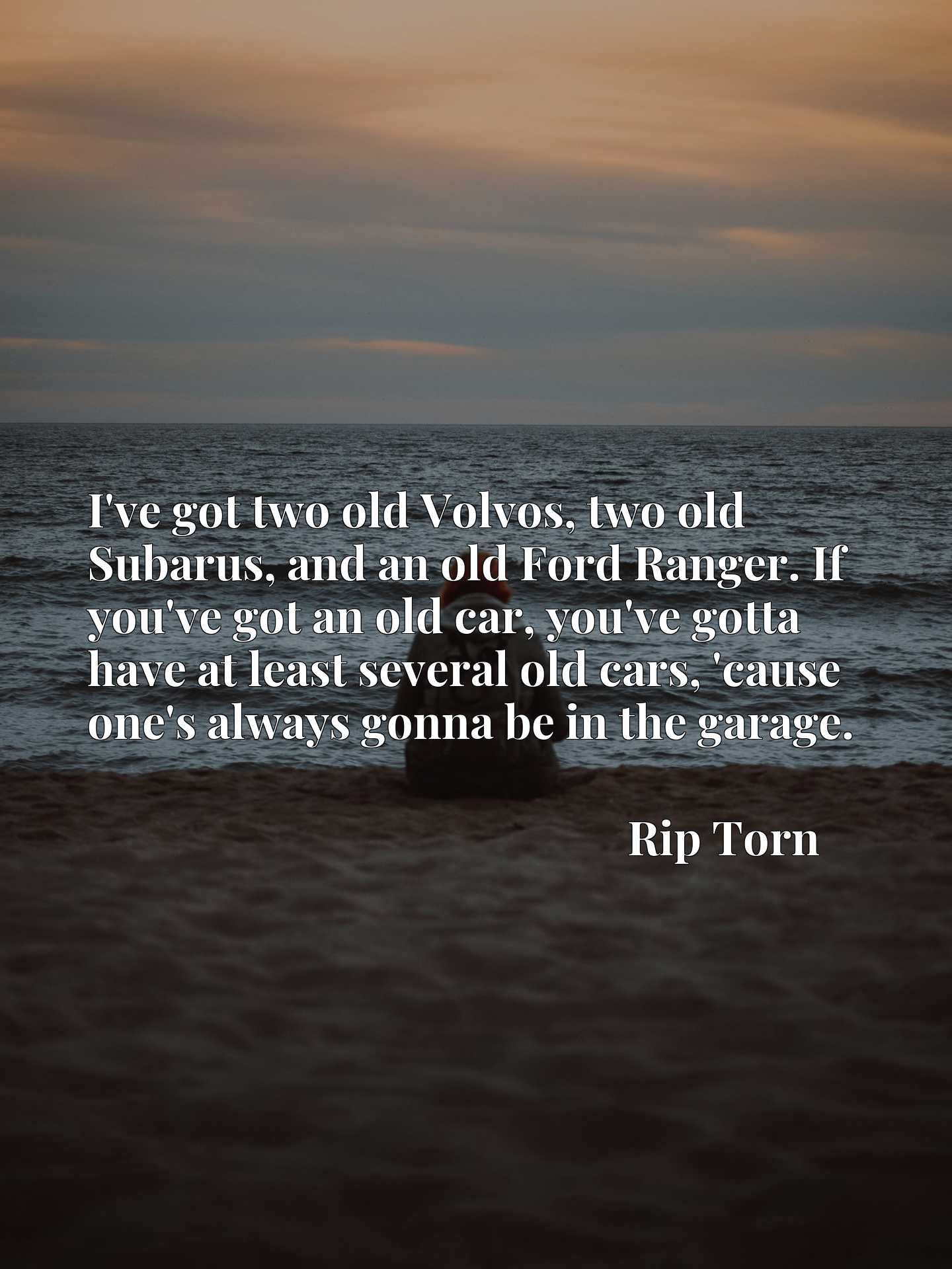 I've got two old Volvos, two old Subarus, and an old Ford Ranger. If you've got an old car, you've gotta have at least several old cars, 'cause one's always gonna be in the garage.