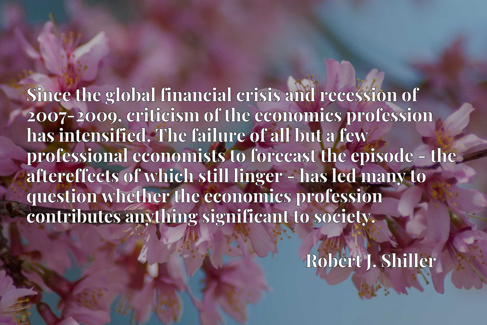 Since the global financial crisis and recession of 2007-2009, criticism of the economics profession has intensified. The failure of all but a few professional economists to forecast the episode - the aftereffects of which still linger - has led many to question whether the economics profession contributes anything significant to society.