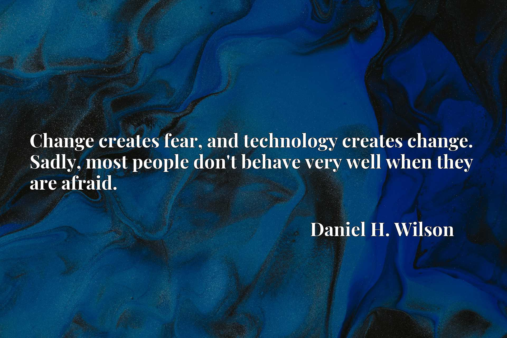 Change creates fear, and technology creates change. Sadly, most people don't behave very well when they are afraid.