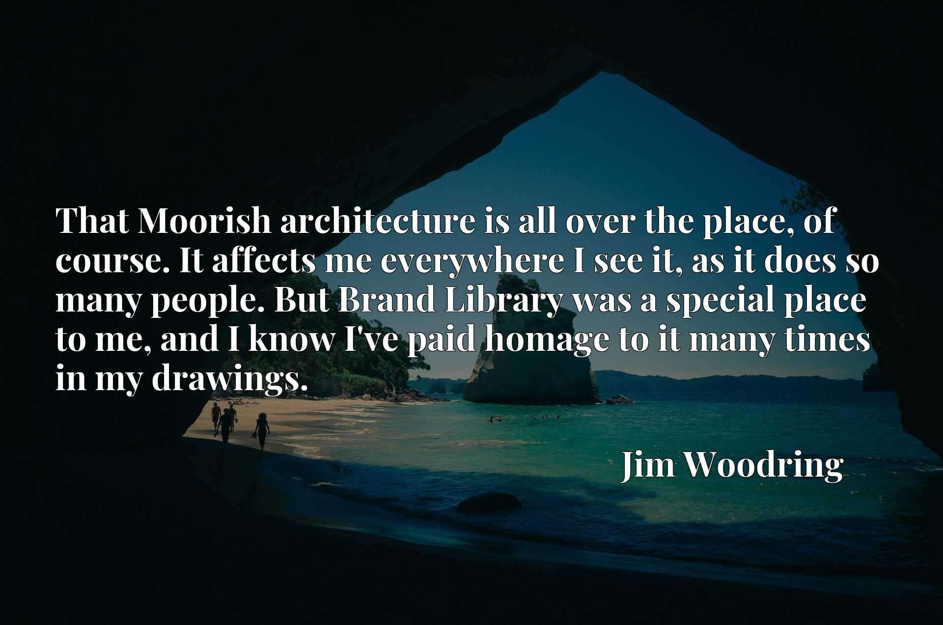 That Moorish architecture is all over the place, of course. It affects me everywhere I see it, as it does so many people. But Brand Library was a special place to me, and I know I've paid homage to it many times in my drawings.