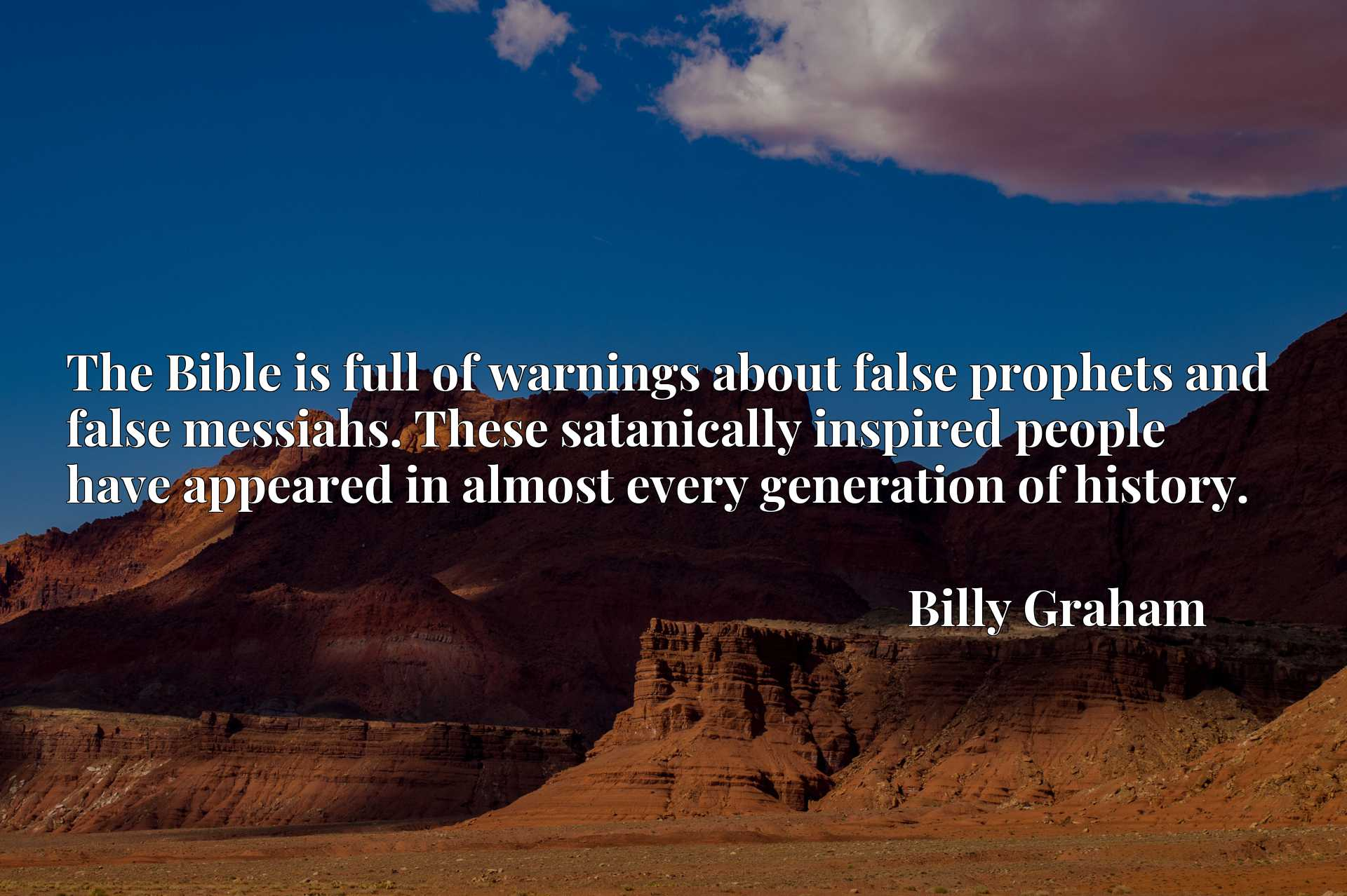 The Bible is full of warnings about false prophets and false messiahs. These satanically inspired people have appeared in almost every generation of history.