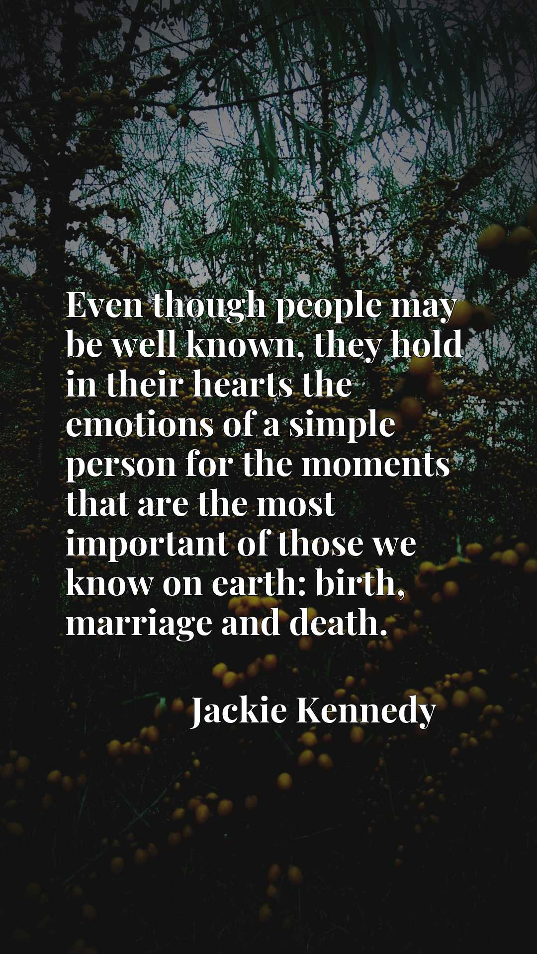 Even though people may be well known, they hold in their hearts the emotions of a simple person for the moments that are the most important of those we know on earth: birth, marriage and death.