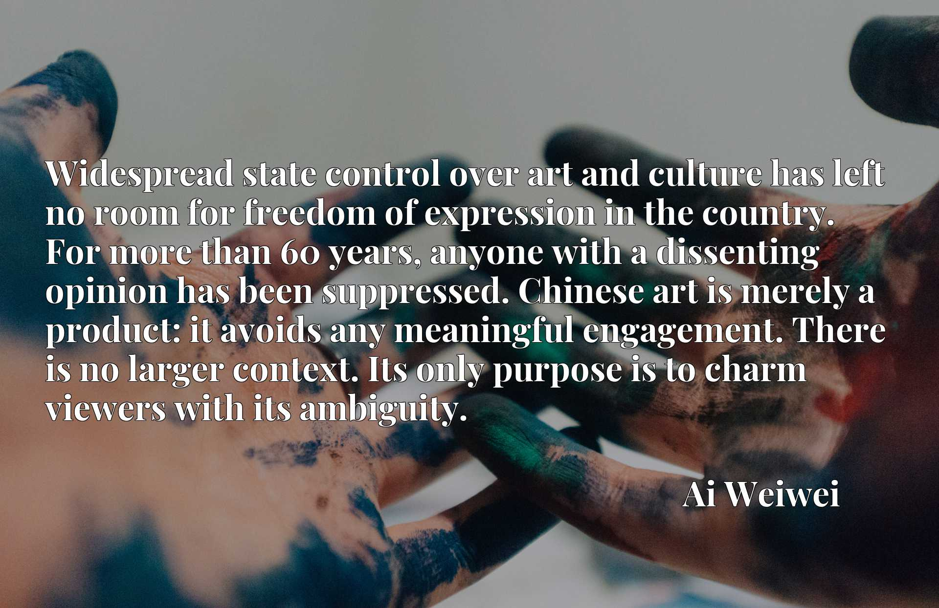 Widespread state control over art and culture has left no room for freedom of expression in the country. For more than 60 years, anyone with a dissenting opinion has been suppressed. Chinese art is merely a product: it avoids any meaningful engagement. There is no larger context. Its only purpose is to charm viewers with its ambiguity.