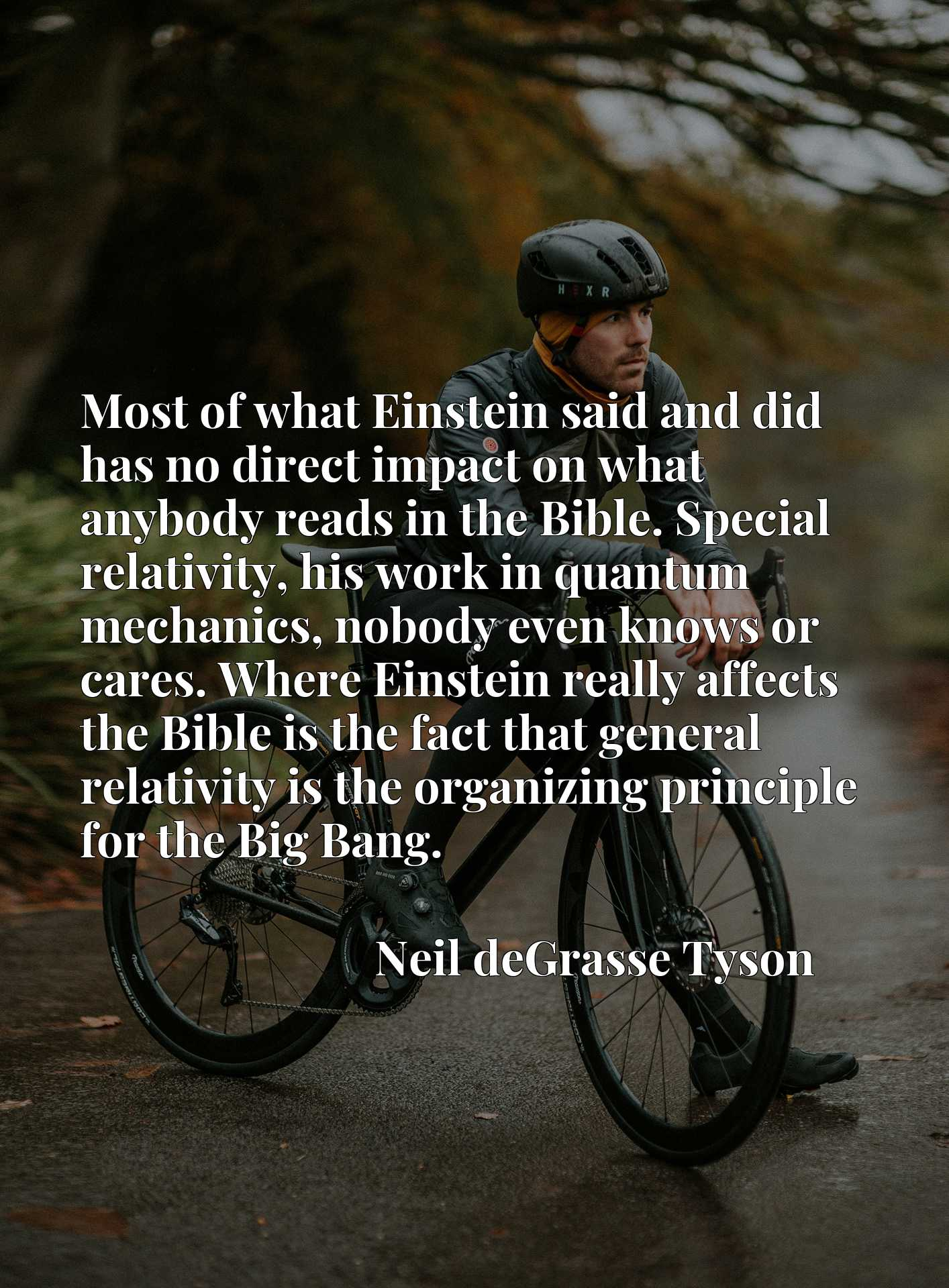 Most of what Einstein said and did has no direct impact on what anybody reads in the Bible. Special relativity, his work in quantum mechanics, nobody even knows or cares. Where Einstein really affects the Bible is the fact that general relativity is the organizing principle for the Big Bang.