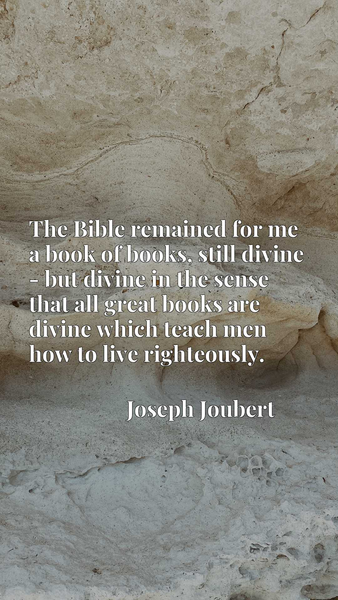 The Bible remained for me a book of books, still divine - but divine in the sense that all great books are divine which teach men how to live righteously.