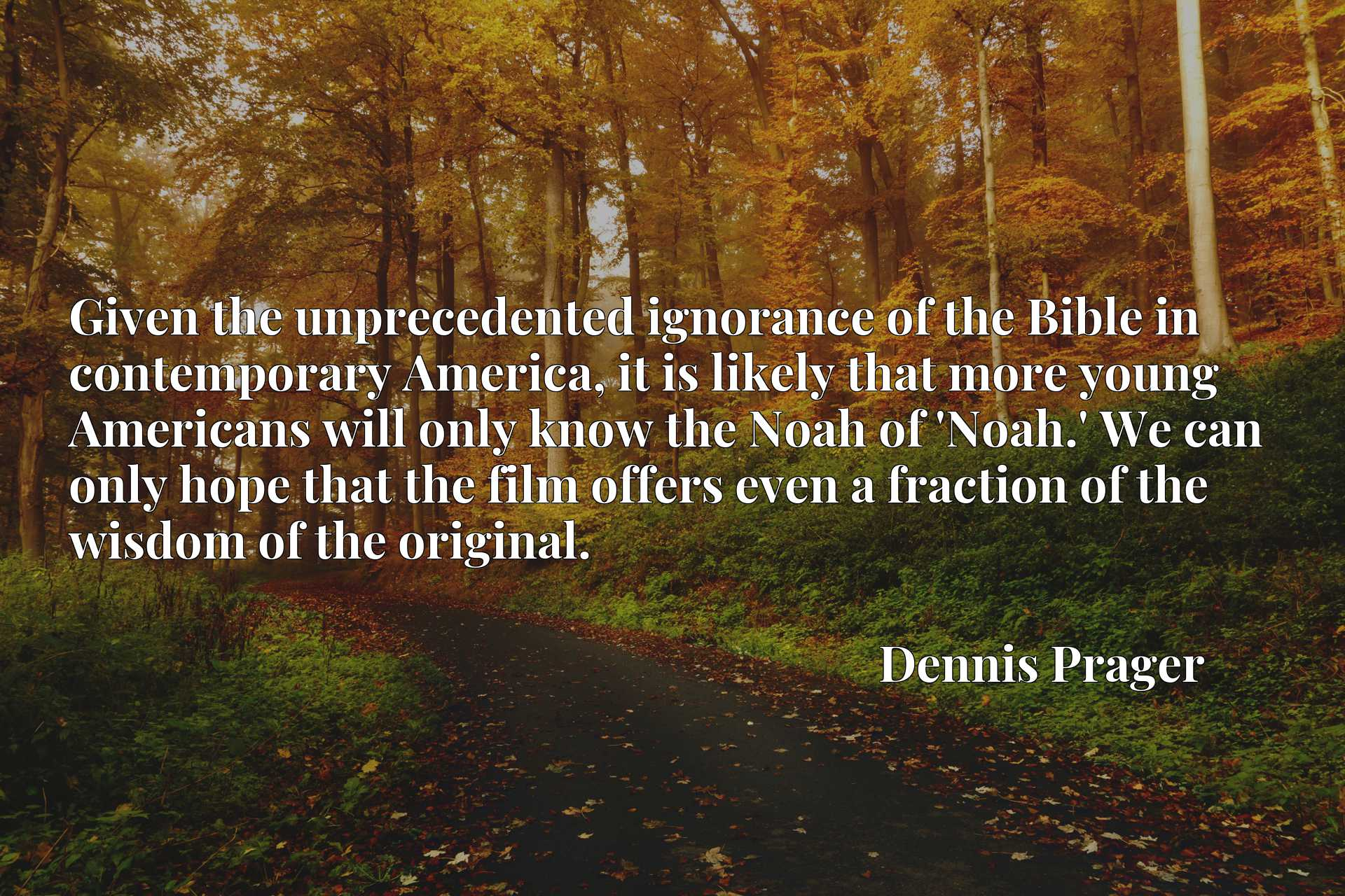 Given the unprecedented ignorance of the Bible in contemporary America, it is likely that more young Americans will only know the Noah of 'Noah.' We can only hope that the film offers even a fraction of the wisdom of the original.