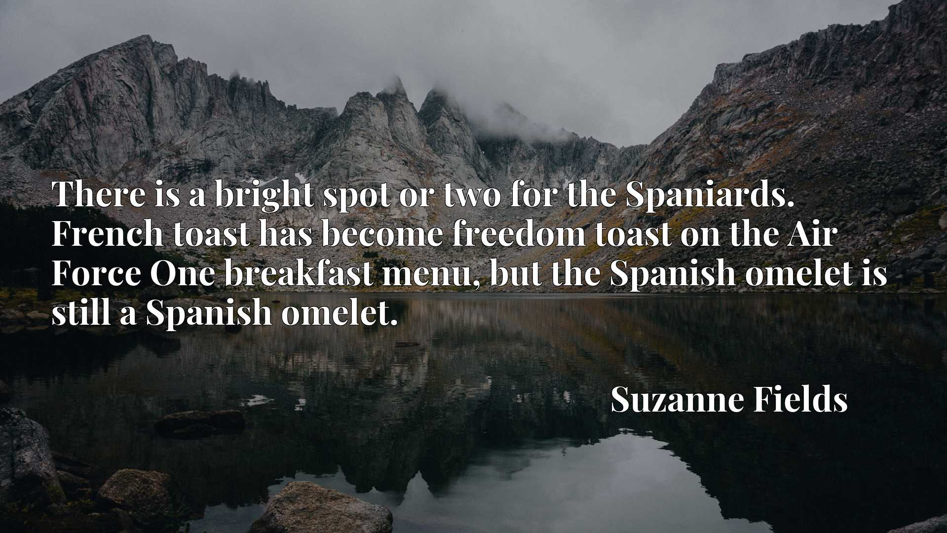 There is a bright spot or two for the Spaniards. French toast has become freedom toast on the Air Force One breakfast menu, but the Spanish omelet is still a Spanish omelet.