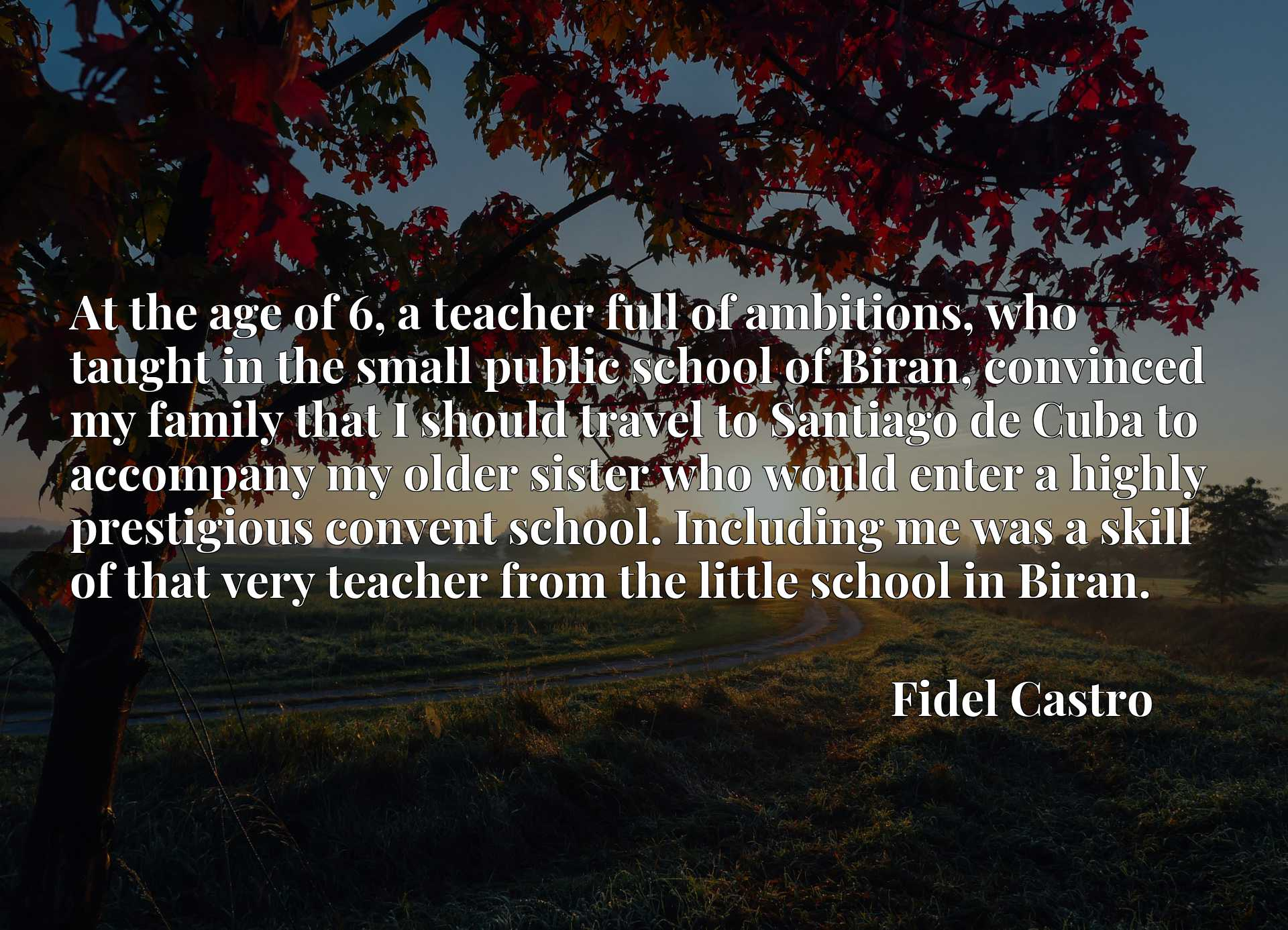 At the age of 6, a teacher full of ambitions, who taught in the small public school of Biran, convinced my family that I should travel to Santiago de Cuba to accompany my older sister who would enter a highly prestigious convent school. Including me was a skill of that very teacher from the little school in Biran.