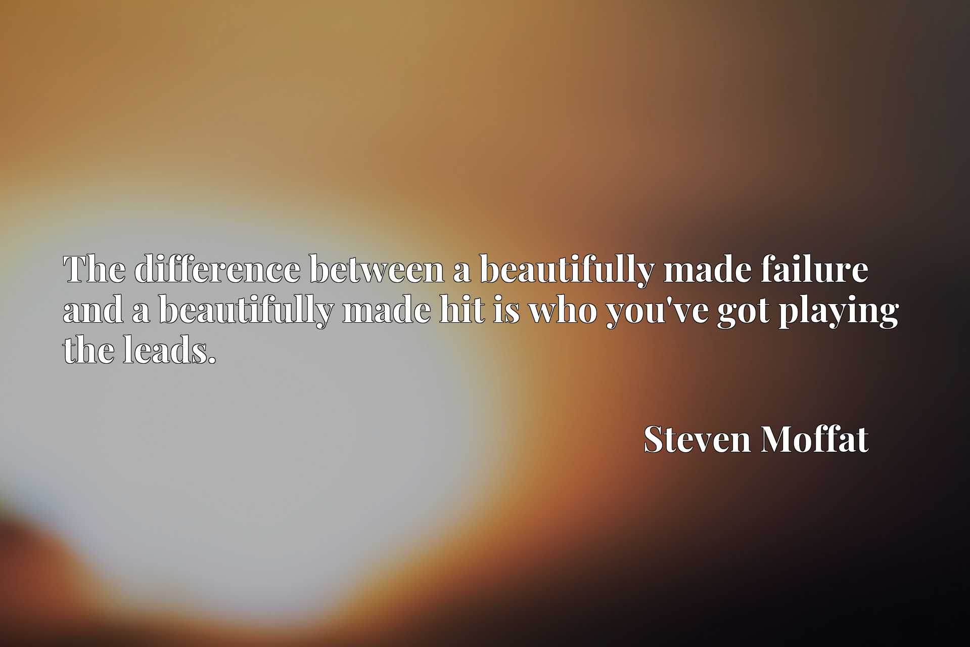 The difference between a beautifully made failure and a beautifully made hit is who you've got playing the leads.