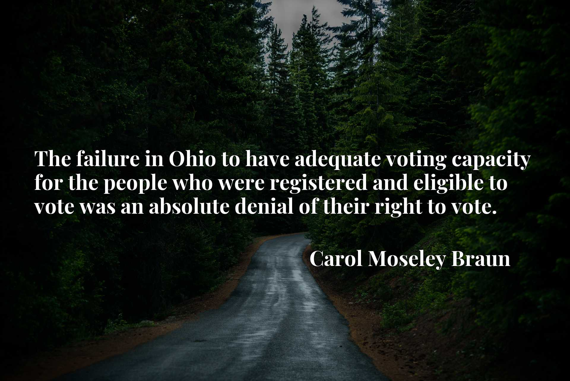 The failure in Ohio to have adequate voting capacity for the people who were registered and eligible to vote was an absolute denial of their right to vote.